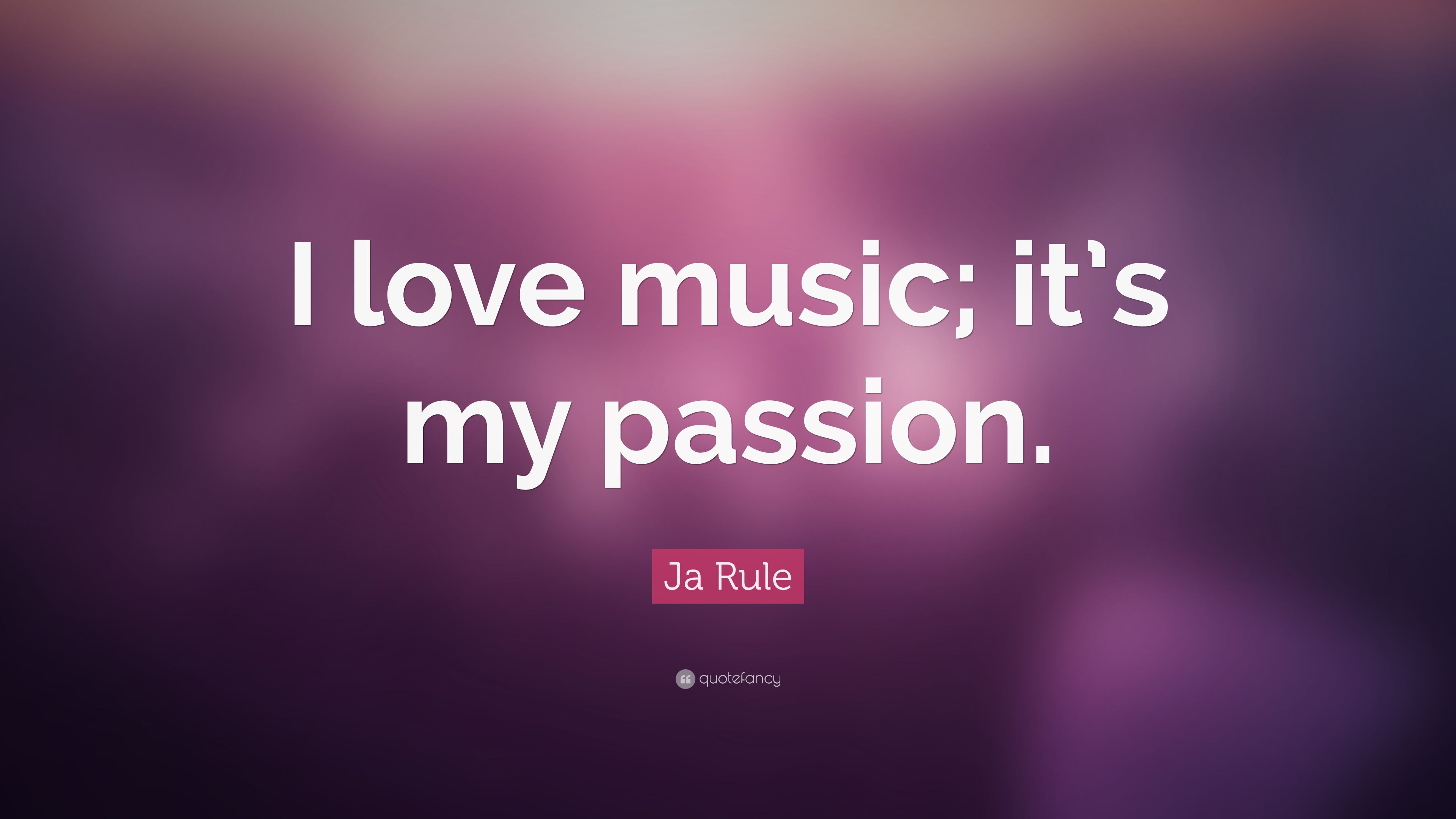 """Ja Rule Love Quotes Cool ja rule quote: """"i love music; it's my passion."""" (9 wallpapers"""