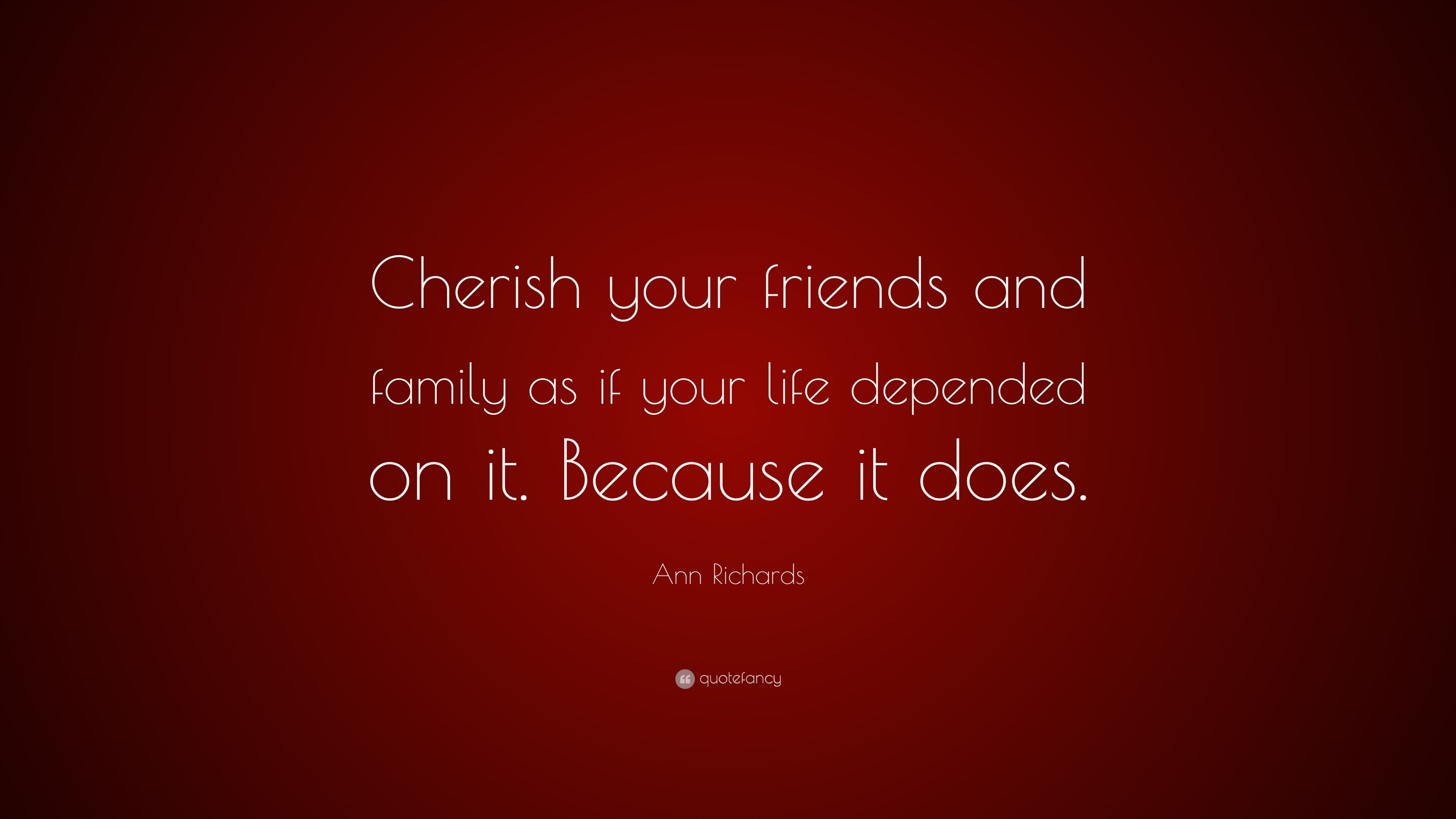 """Cherish Your Life Quotes Ann Richards Quote """"Cherish Your Friends And Family As If Your"""