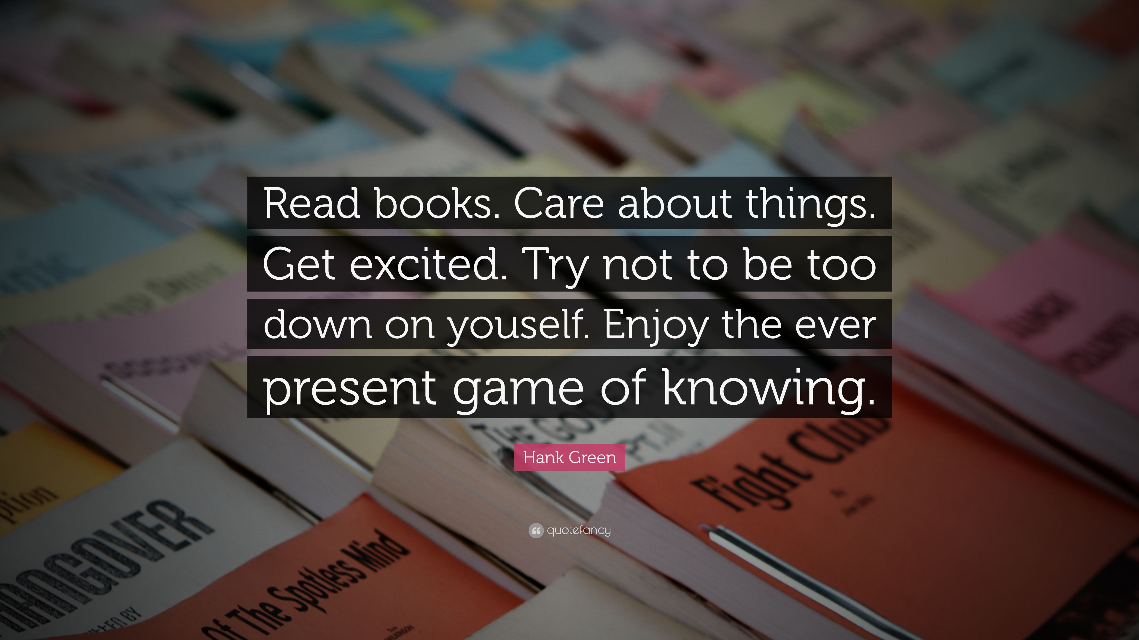 Hank Green Quote: U201cRead Books. Care About Things. Get Excited. Try