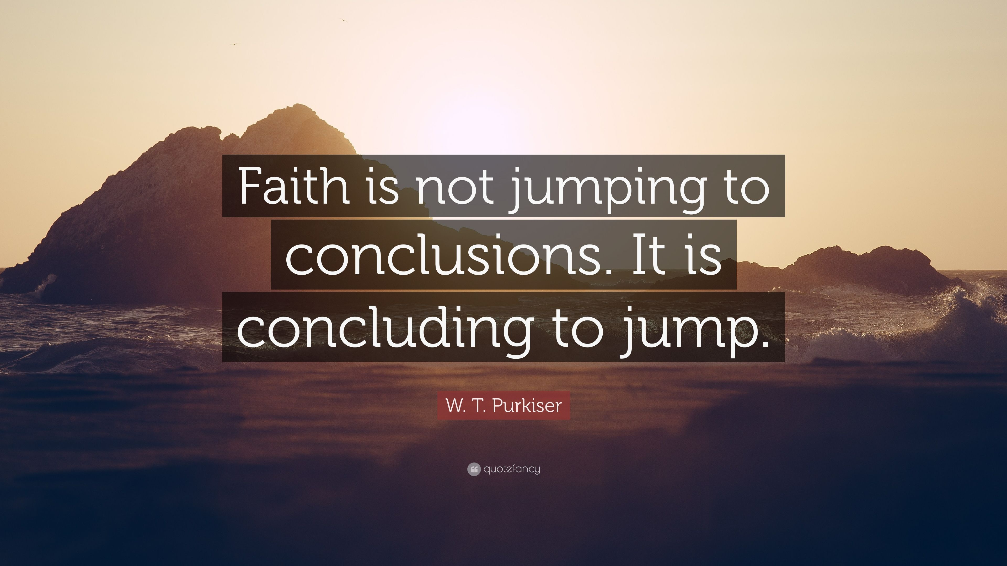 """Jumping To Conclusions Quotes Prepossessing Wtpurkiser Quote """"Faith Is Not Jumping To Conclusionsit Is"""