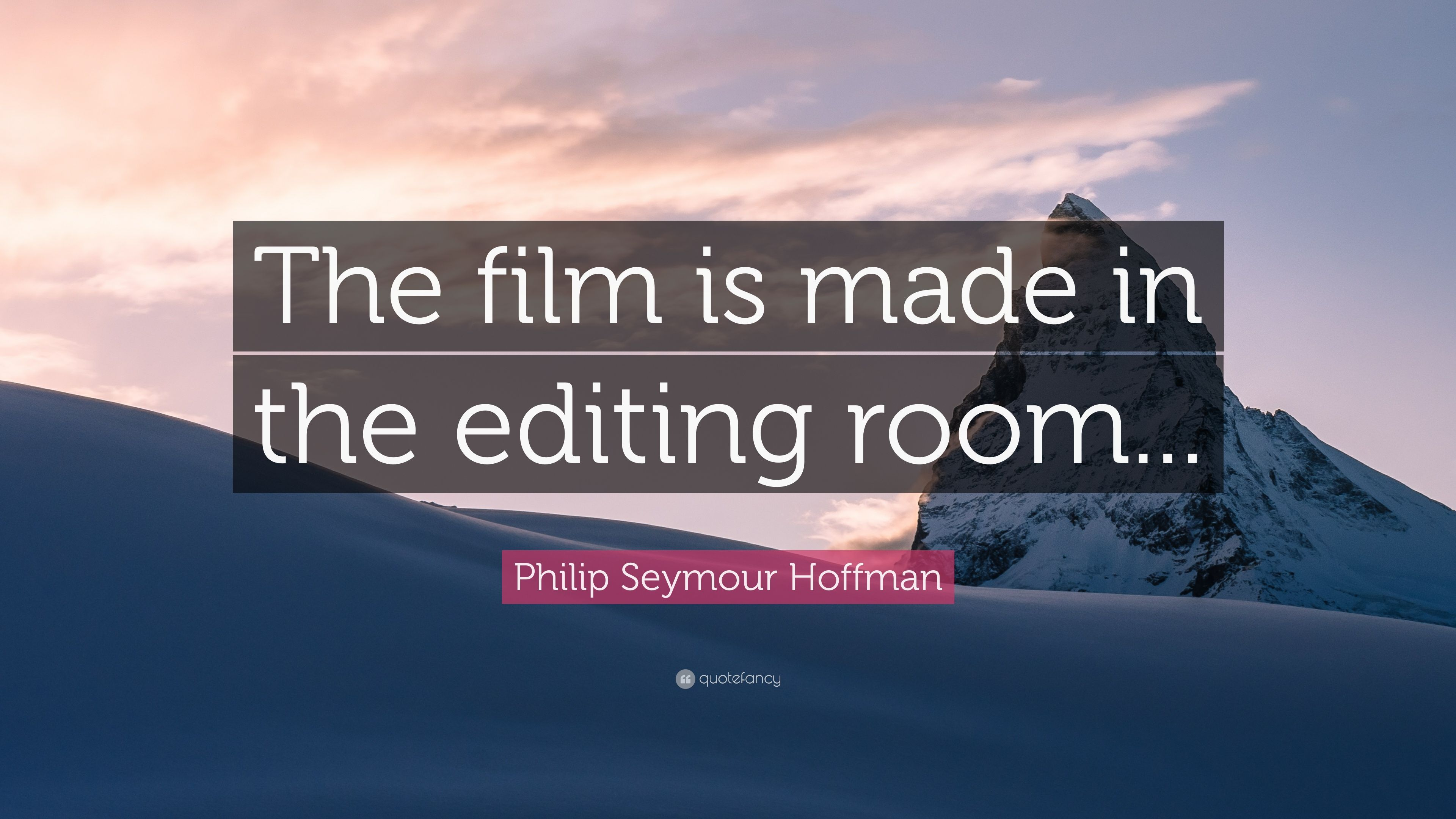 "Philip Seymour Hoffman Quote: ""The film is made in the editing room ..."