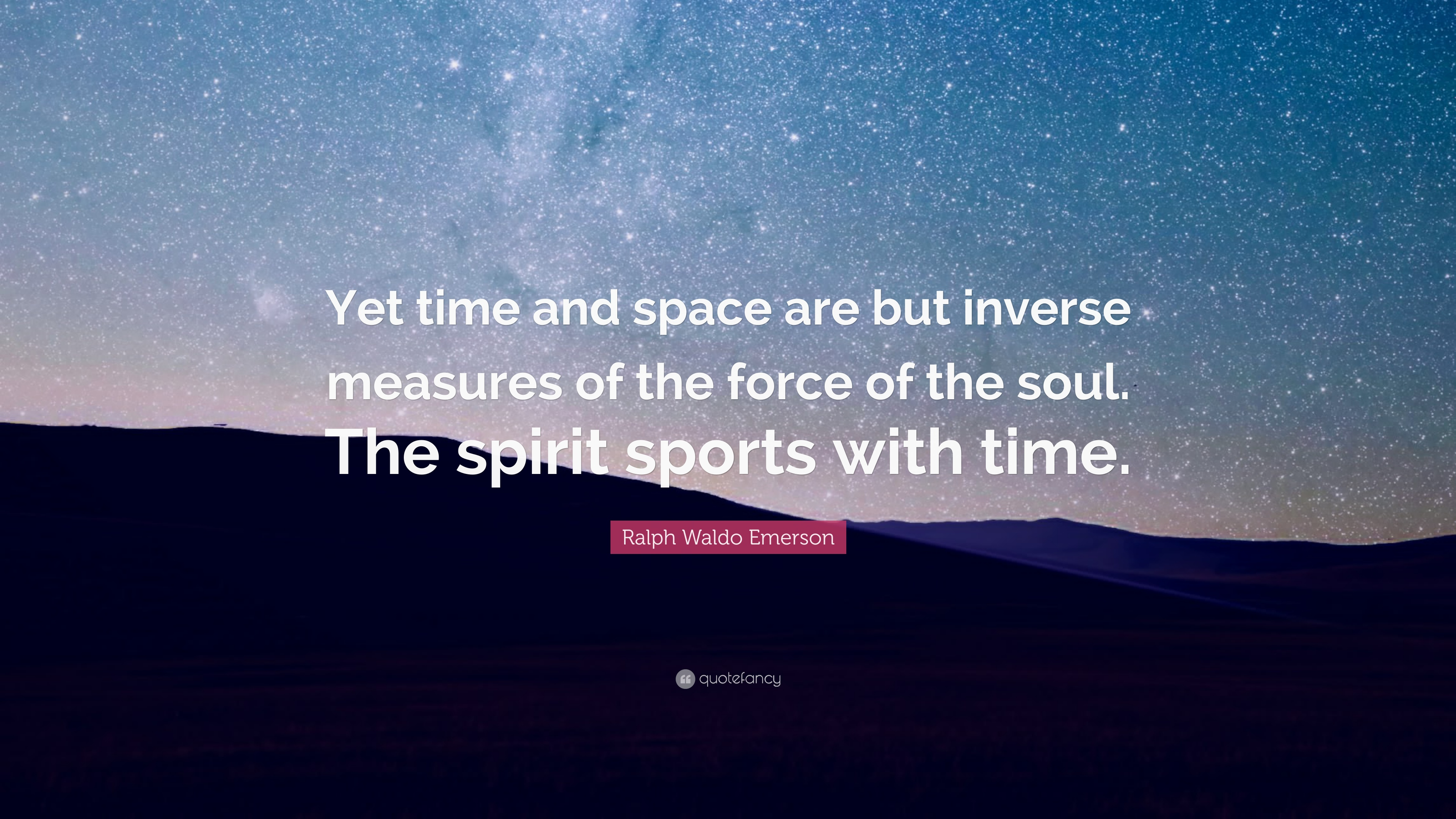Ralph Waldo Emerson Quote Yet Time And Space Are But Inverse