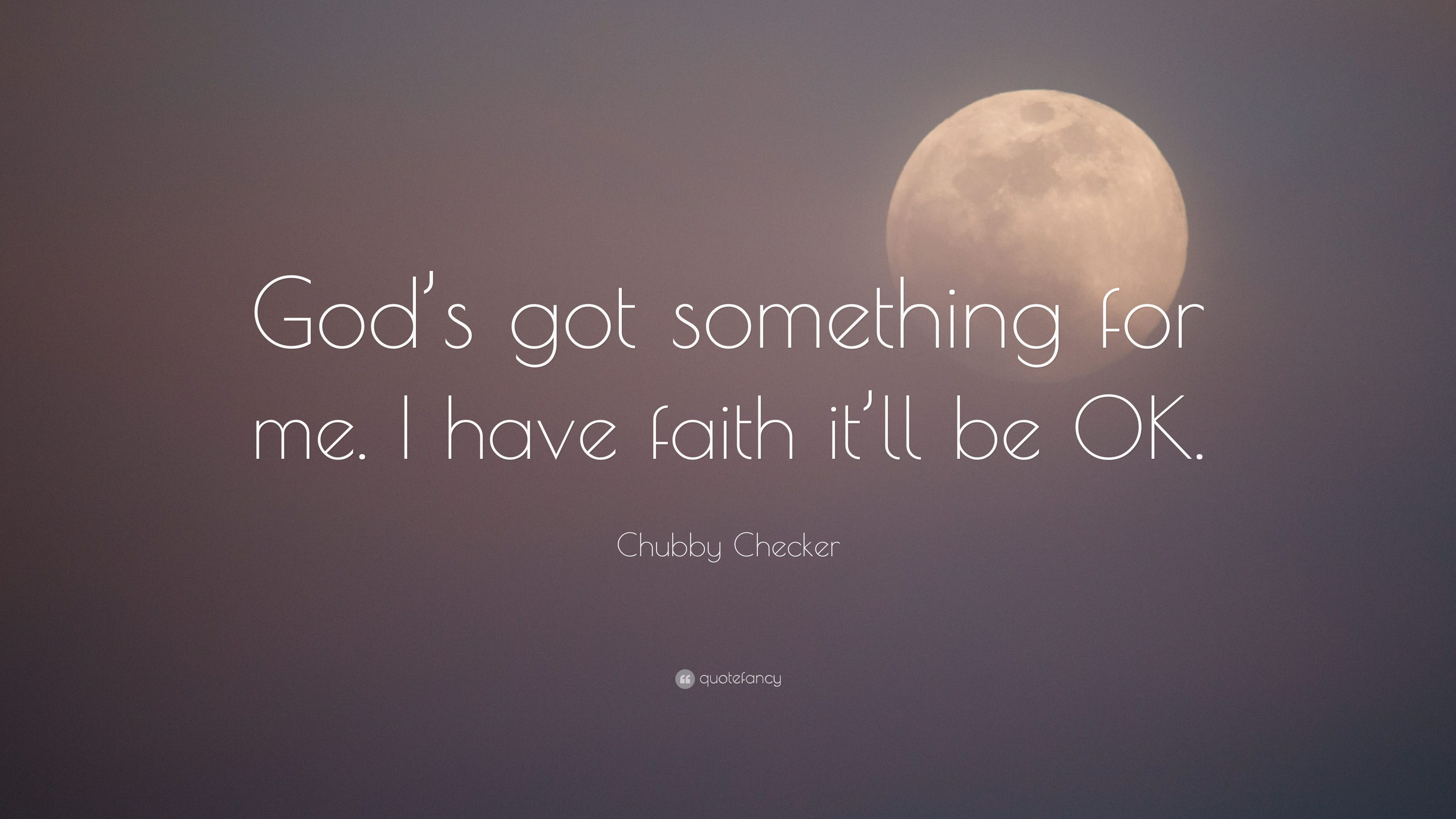 Chubby Checker Quote Gods Got Something For Me I Have Faith It