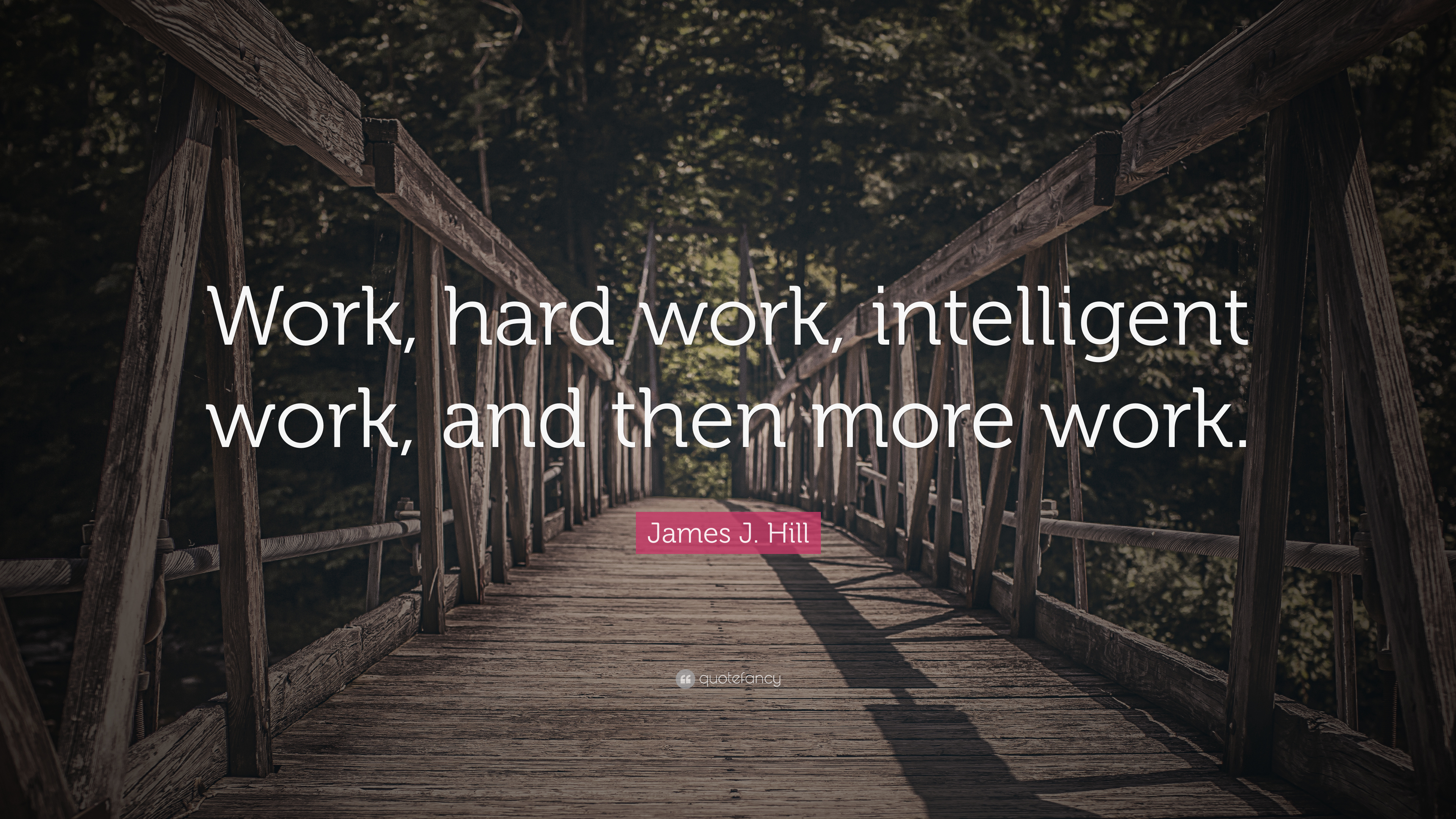 James J Hill Quote Work Hard Work Intelligent Work And Then