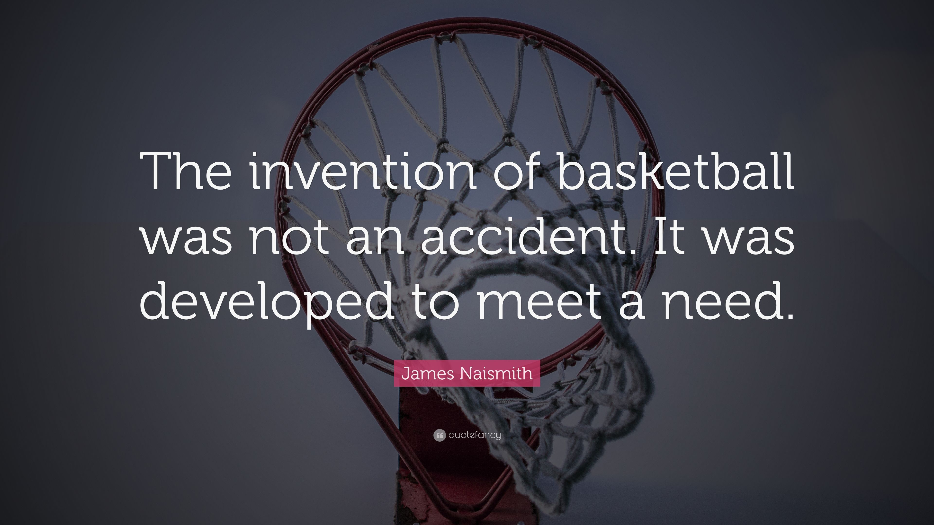"""James Naismith Quote: """"The invention of basketball was not ..."""