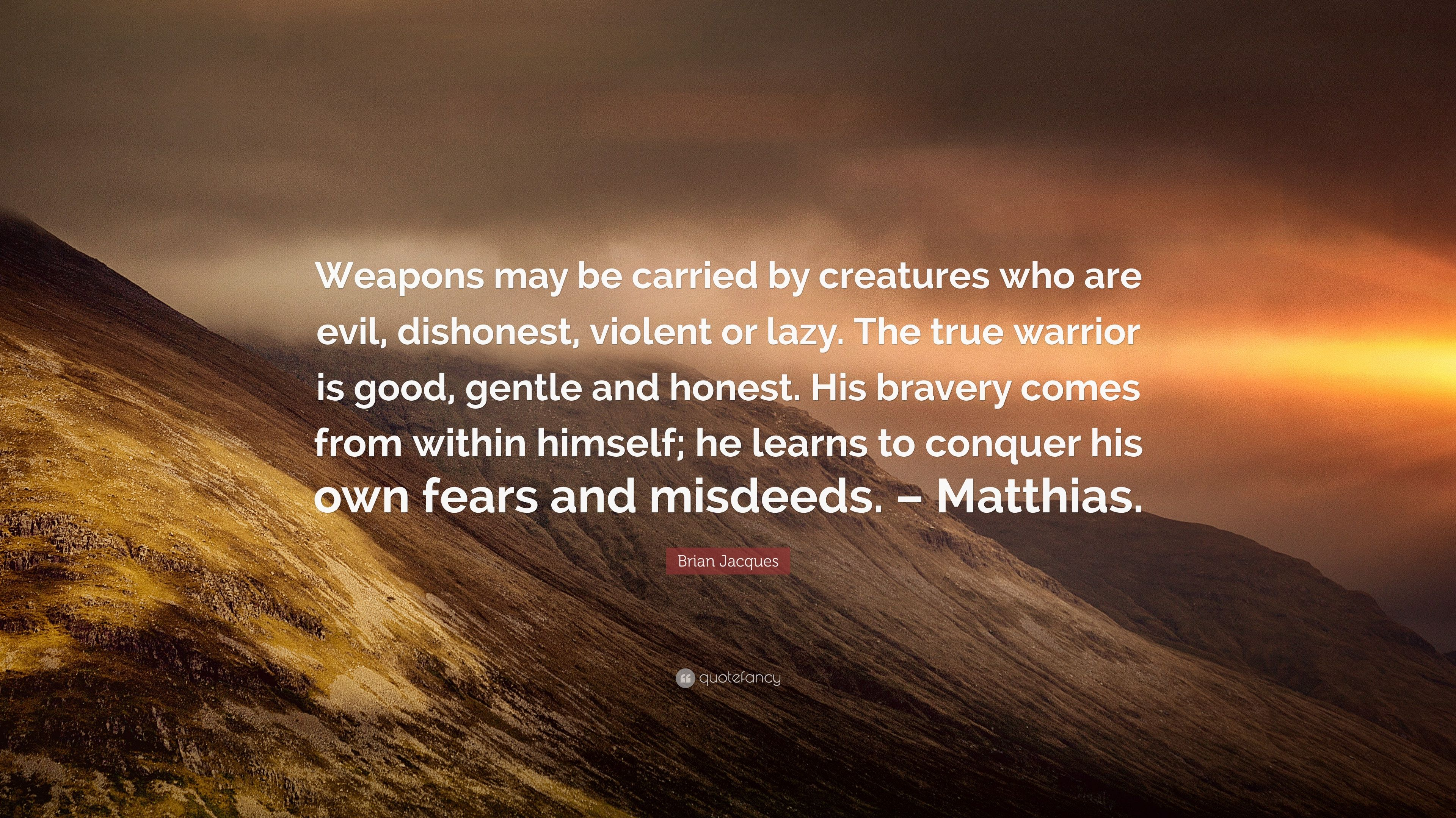 "Brian Jacques Quote: ""Weapons may be carried by creatures"