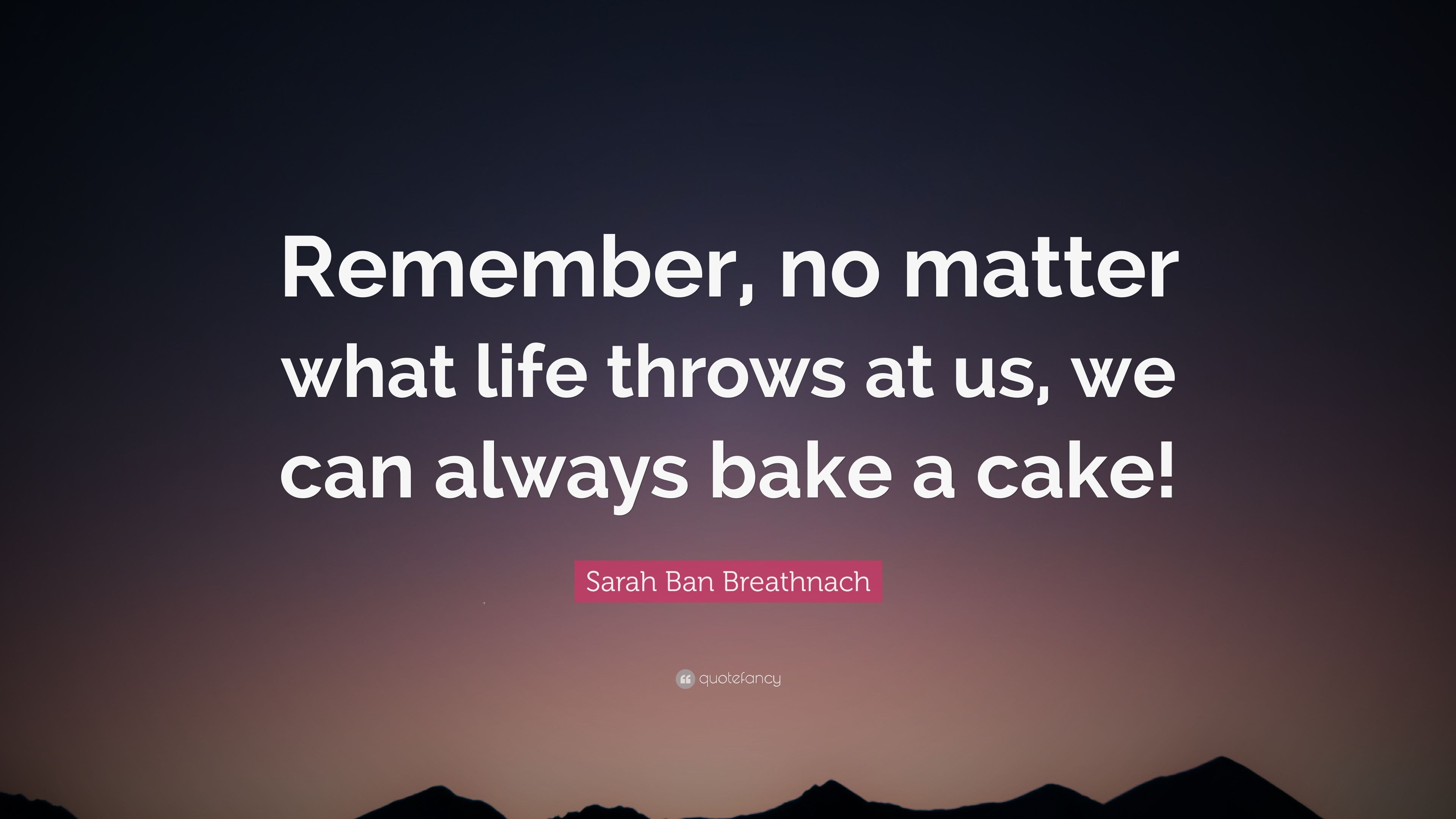 Sarah Ban Breathnach Quote Remember No Matter What Life Throws At