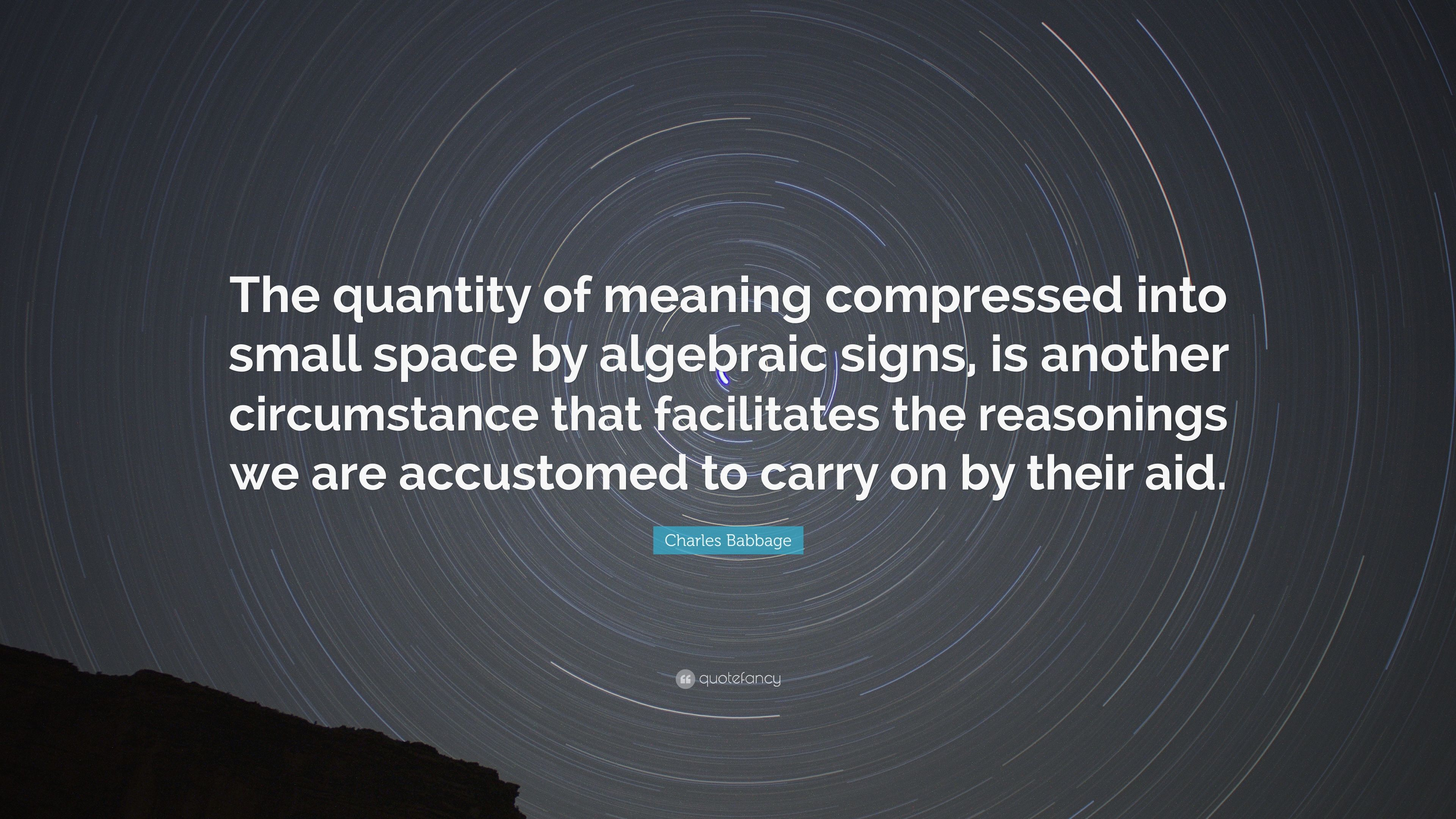 """Charles Babbage Quote: """"The quantity of meaning compressed into ..."""