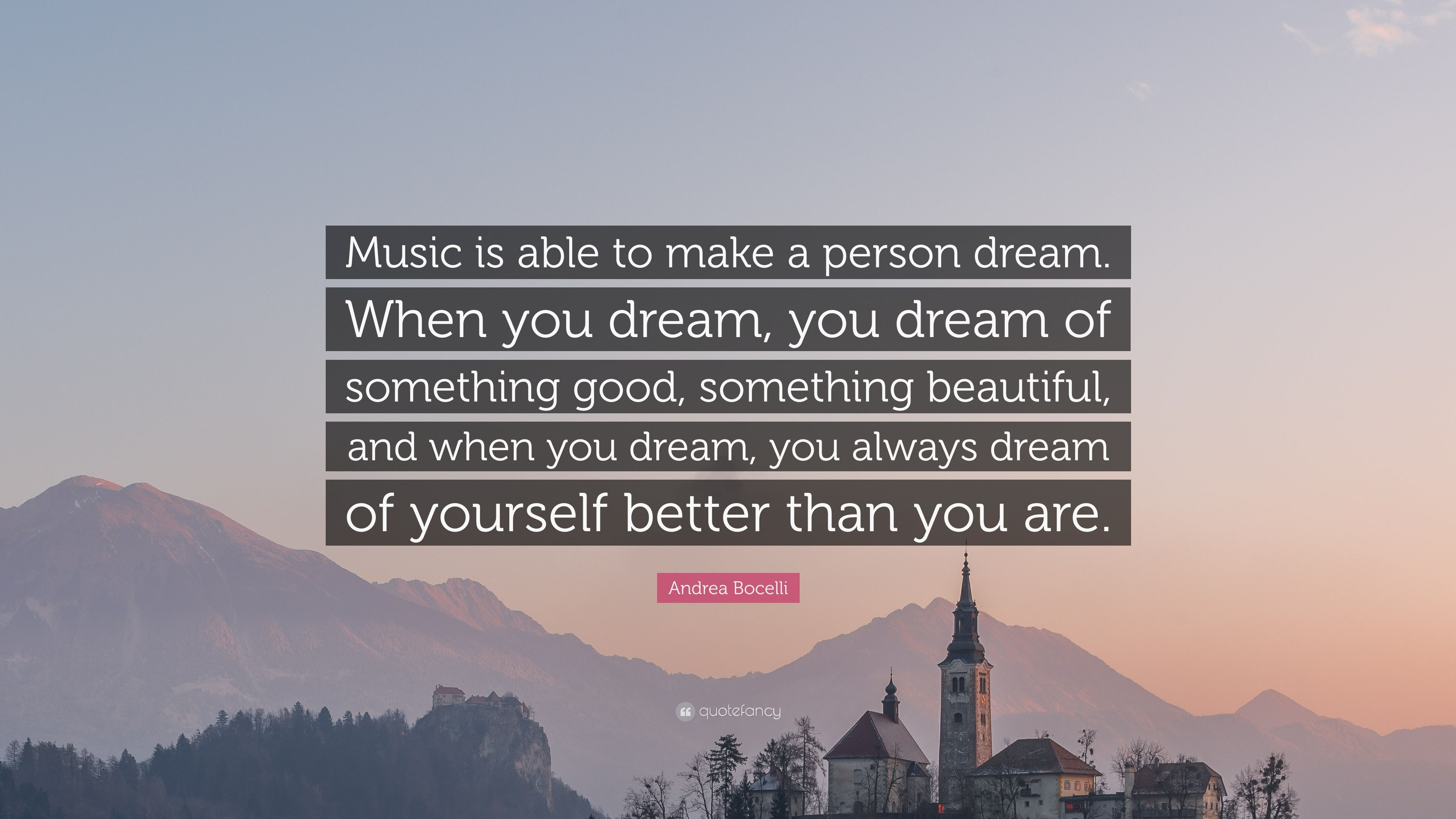 """Andrea Bocelli Quote: """"Music is able to make a person dream  When"""