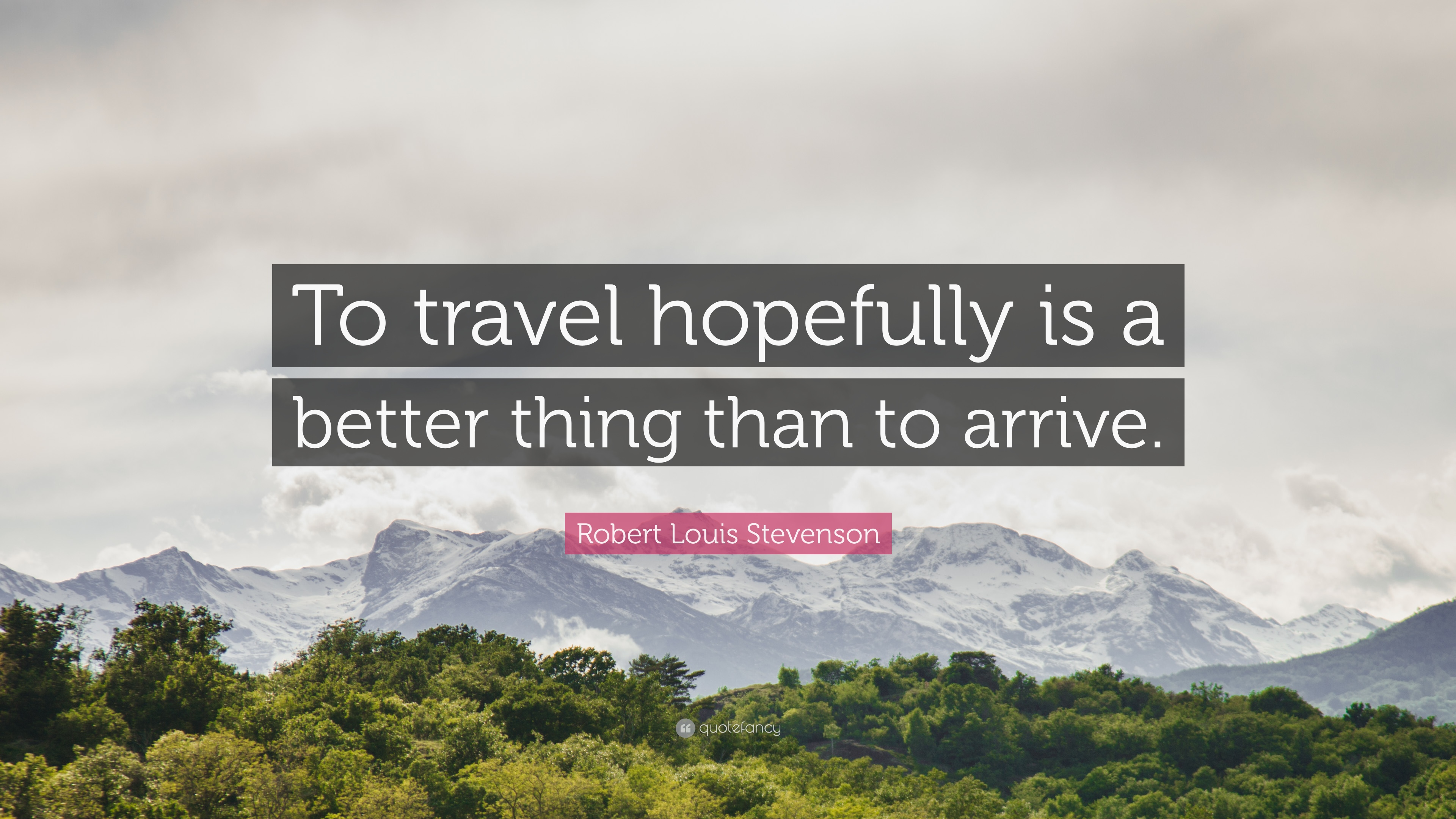 better to travel hopefully than to arrive essay Good sentence's beautiful picture,similar sentences - it's better to travel hopefully than to arrive.