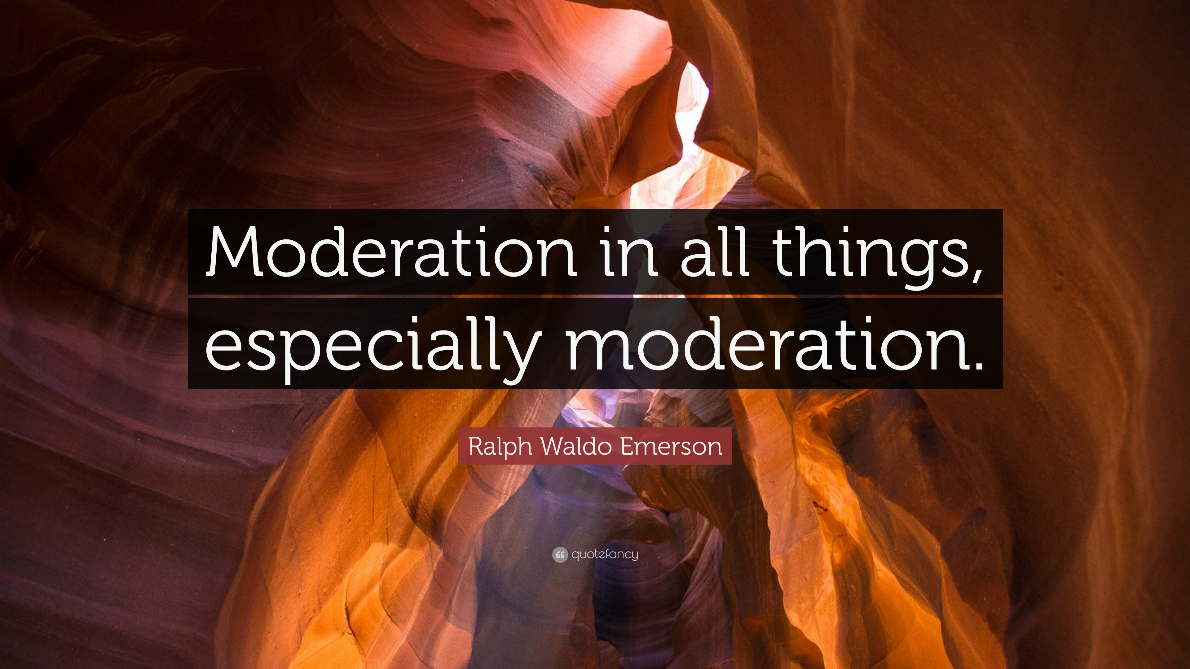 """Ralph Waldo Emerson Quote: """"Moderation In All Things"""