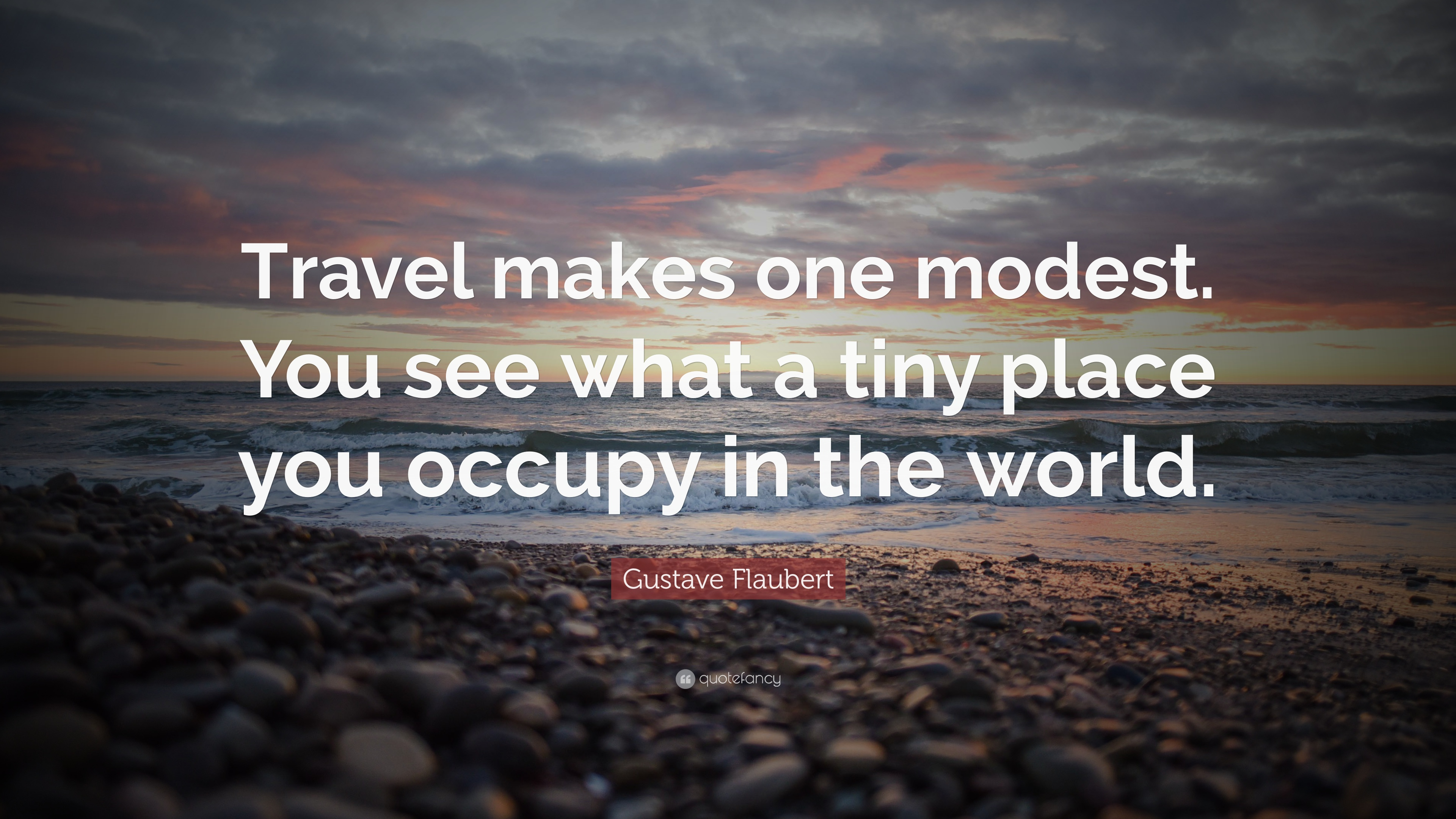 Gustave Flaubert Quote Travel Makes One Modest You See