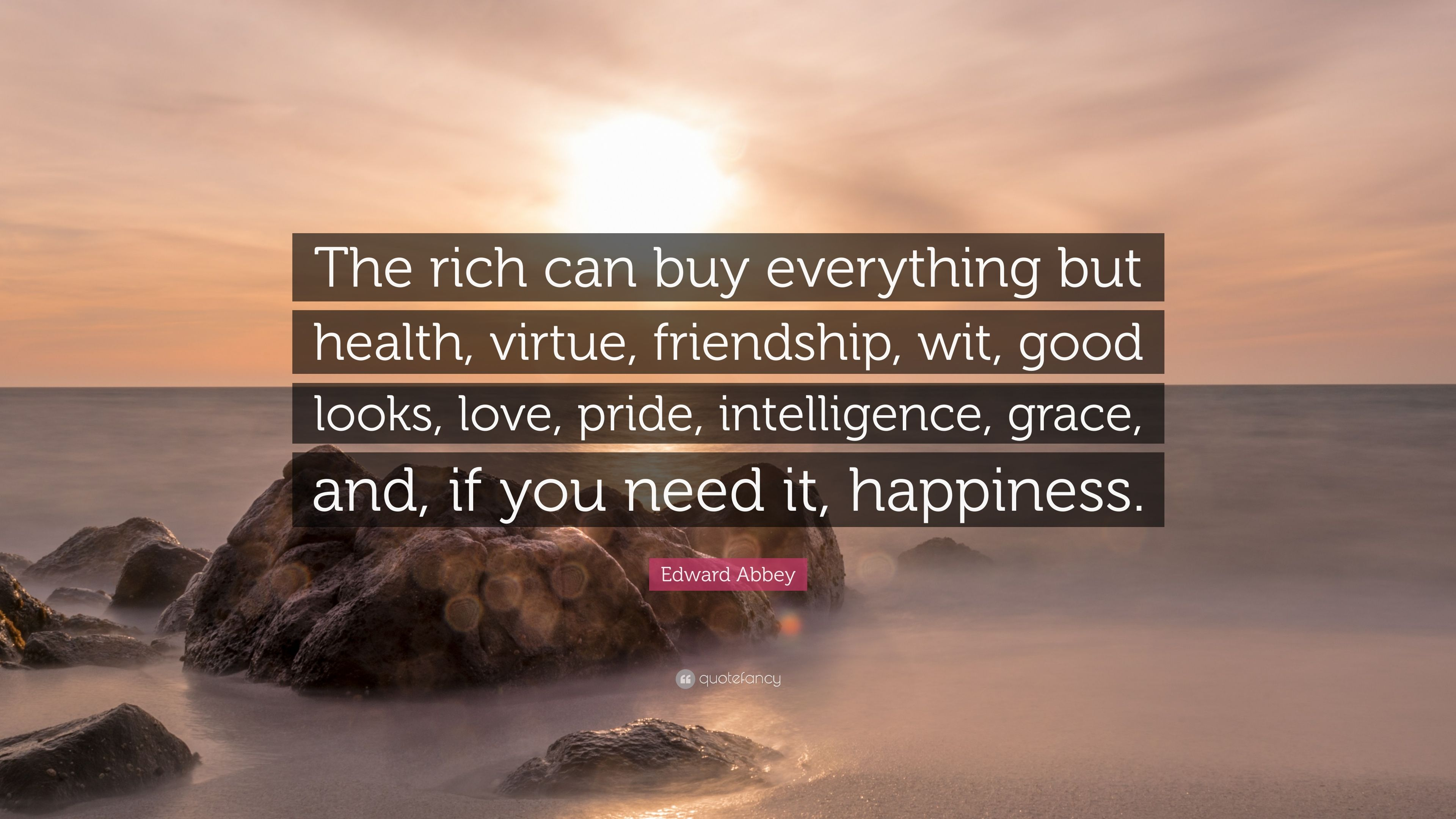Edward Abbey Quote The Rich Can Buy Everything But Health Virtue