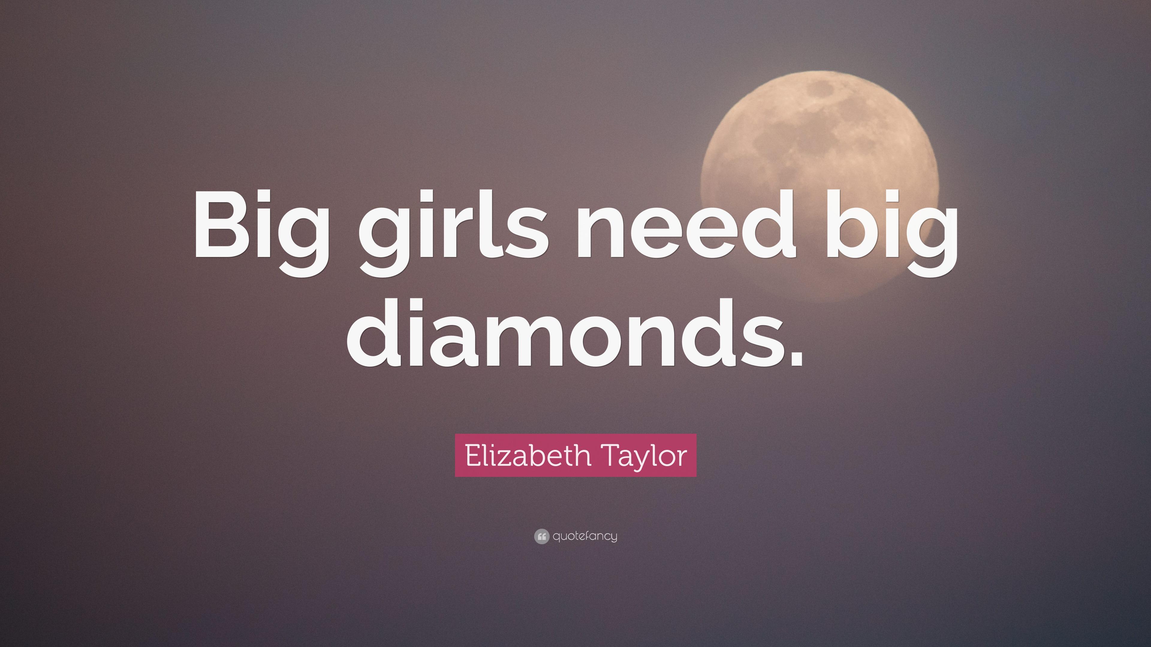 Elizabeth Taylor Quote Big Girls Need Big Diamonds 9 Wallpapers