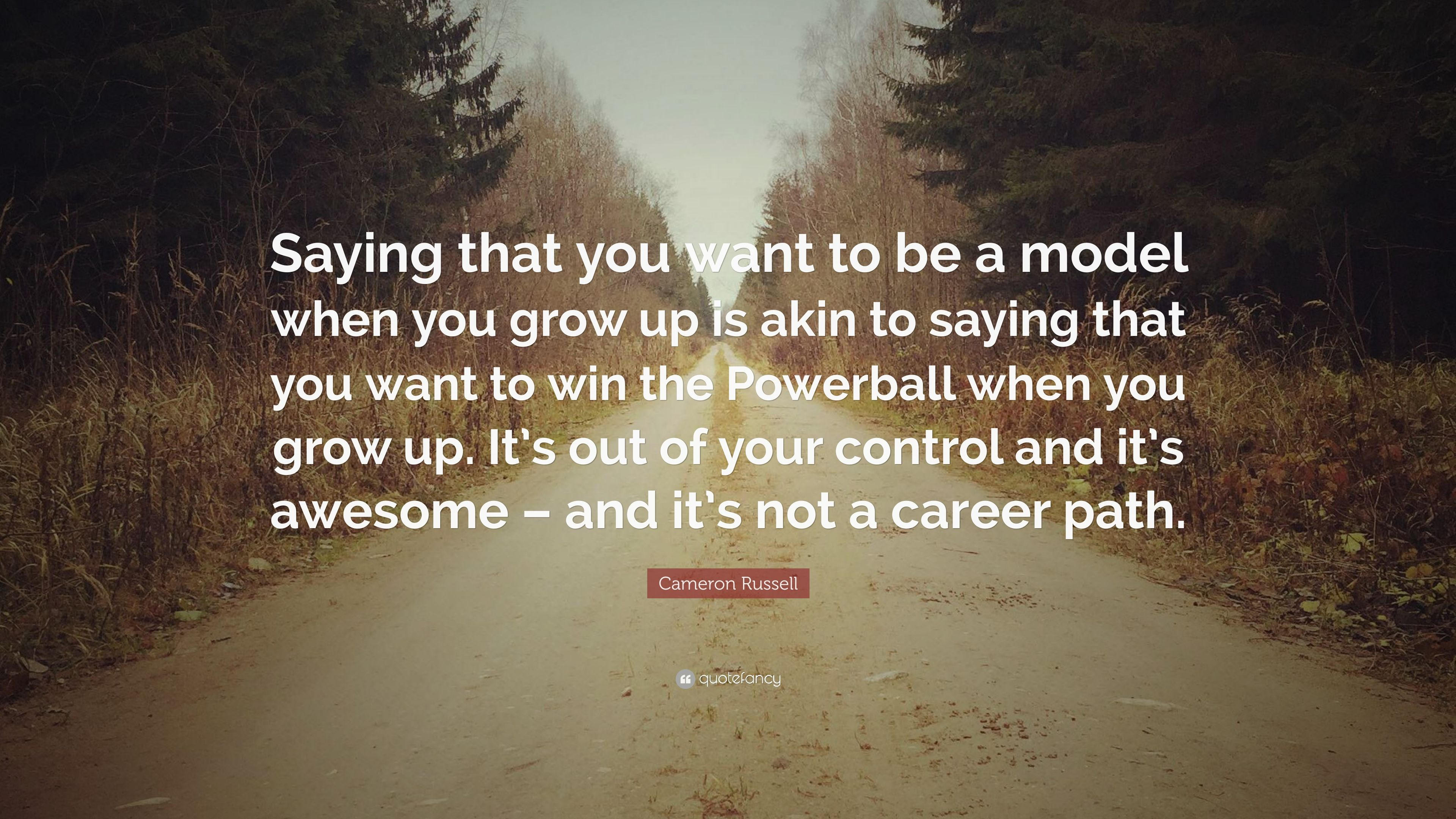 Cameron Russell Quote Saying That You Want To Be A Model When You