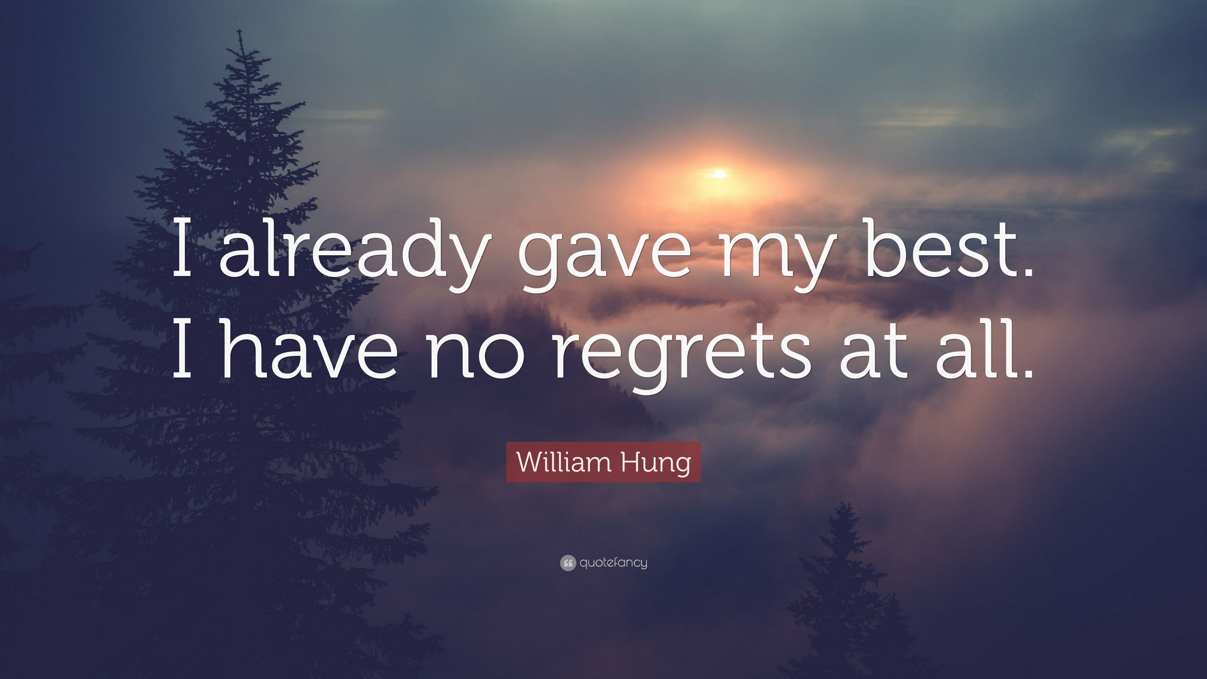 """William Hung Quote: """"I already gave my best. I have no regrets at"""