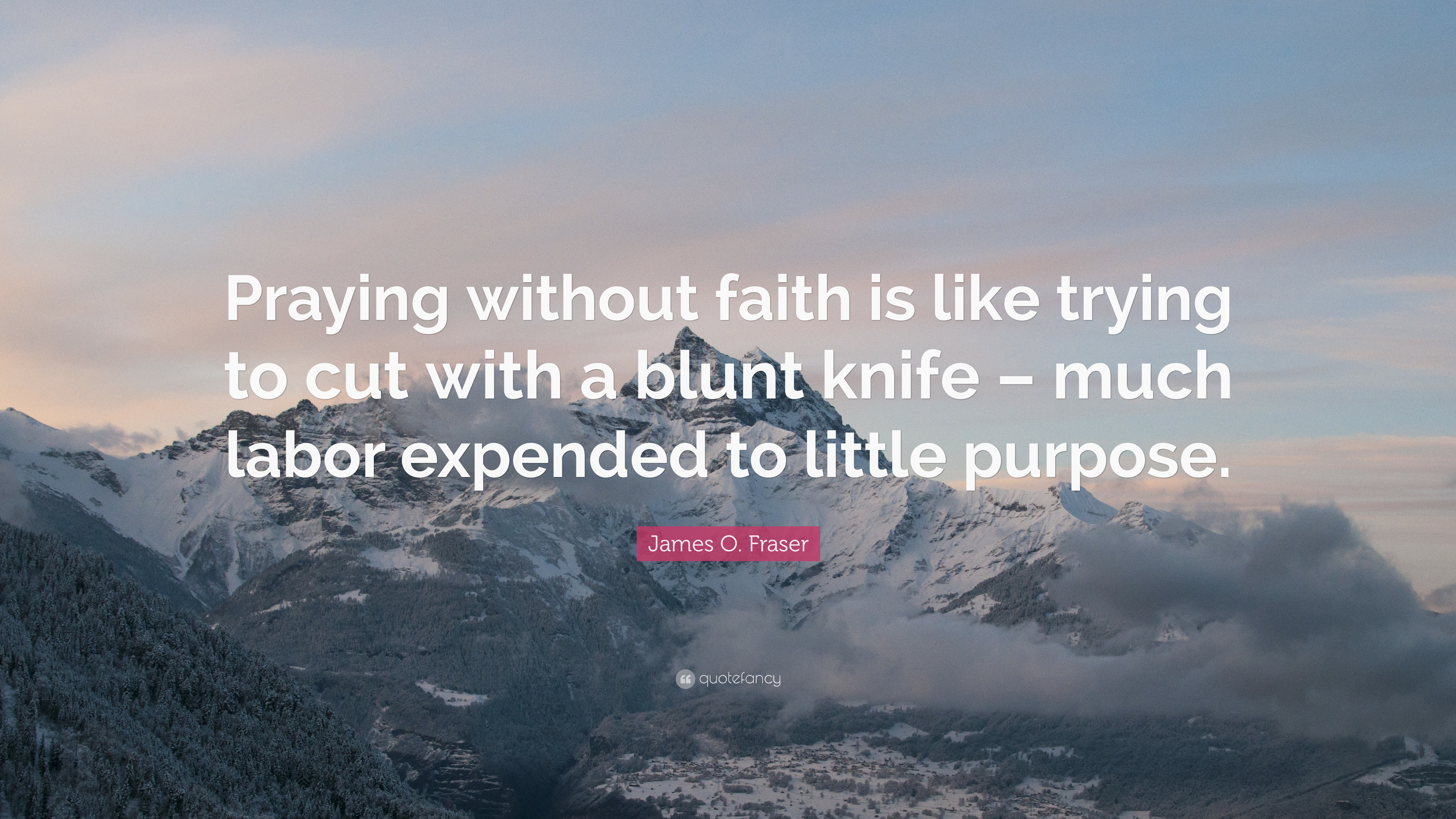 """James O  Fraser Quote: """"Praying without faith is like trying"""