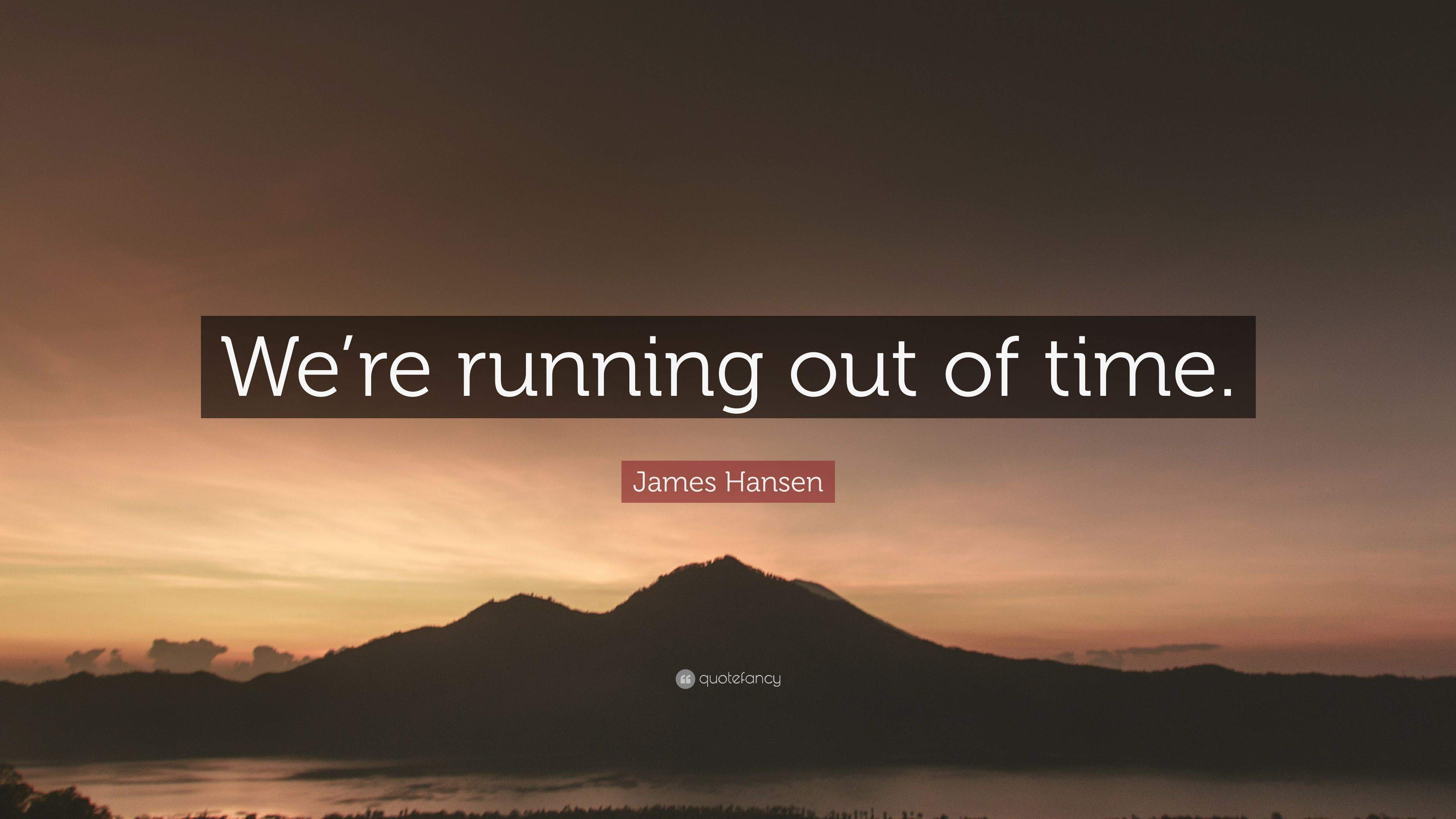 James Hansen Quote Were Running Out Of Time 7 Wallpapers
