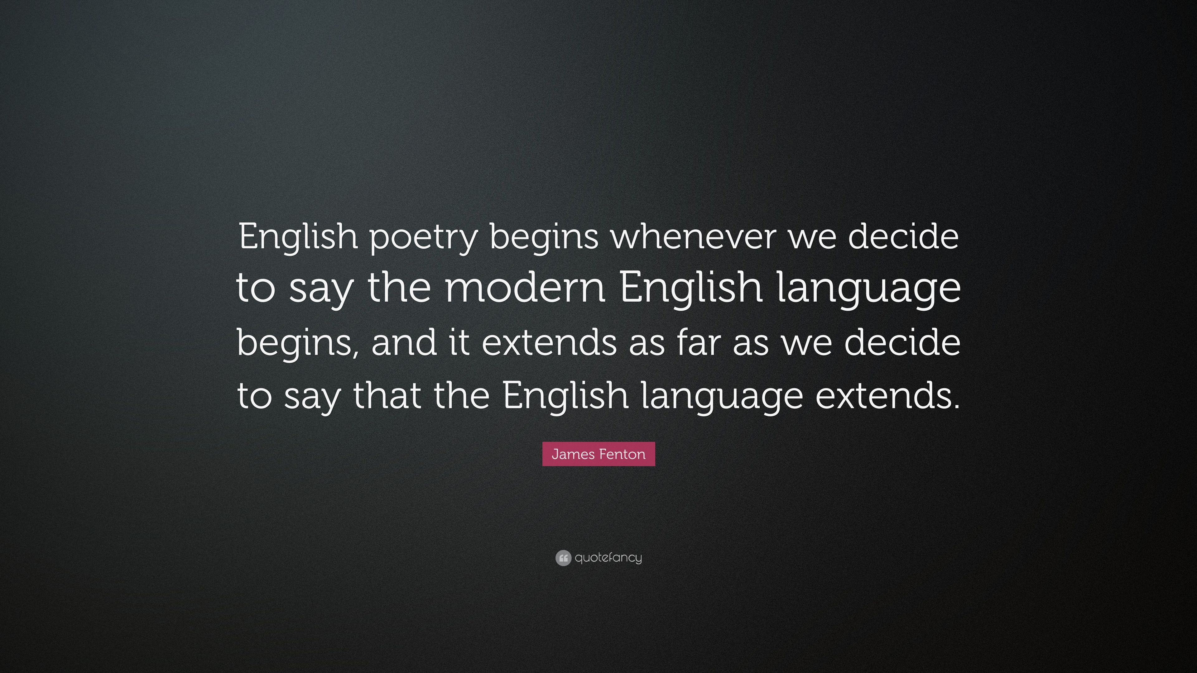 James Fenton Quote English Poetry Begins Whenever We Decide To Say The Modern