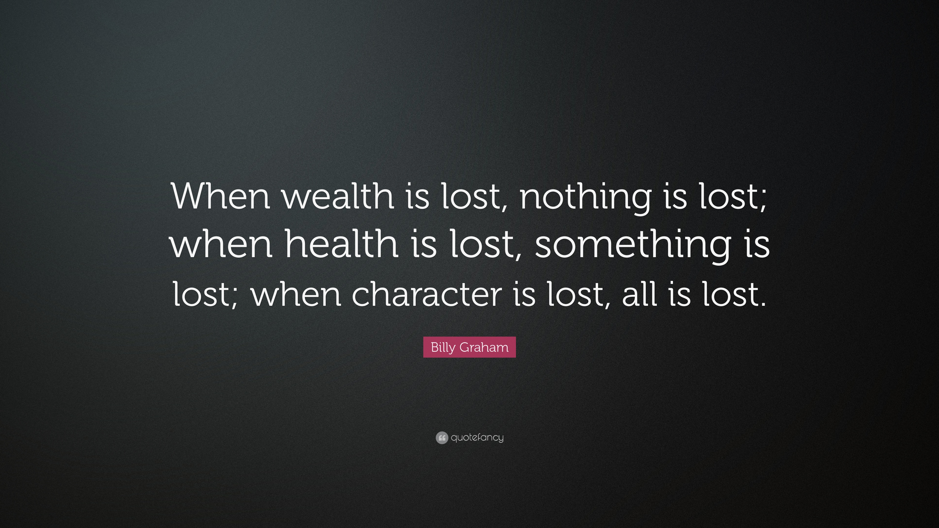 character is lost everything is lost Everything is lost when wealth is lost, something is lost when you bribe for nothing, nothing is lost when you lose character, because that is your investment, and our nethas have proved it windcatman joans 1 decade ago.