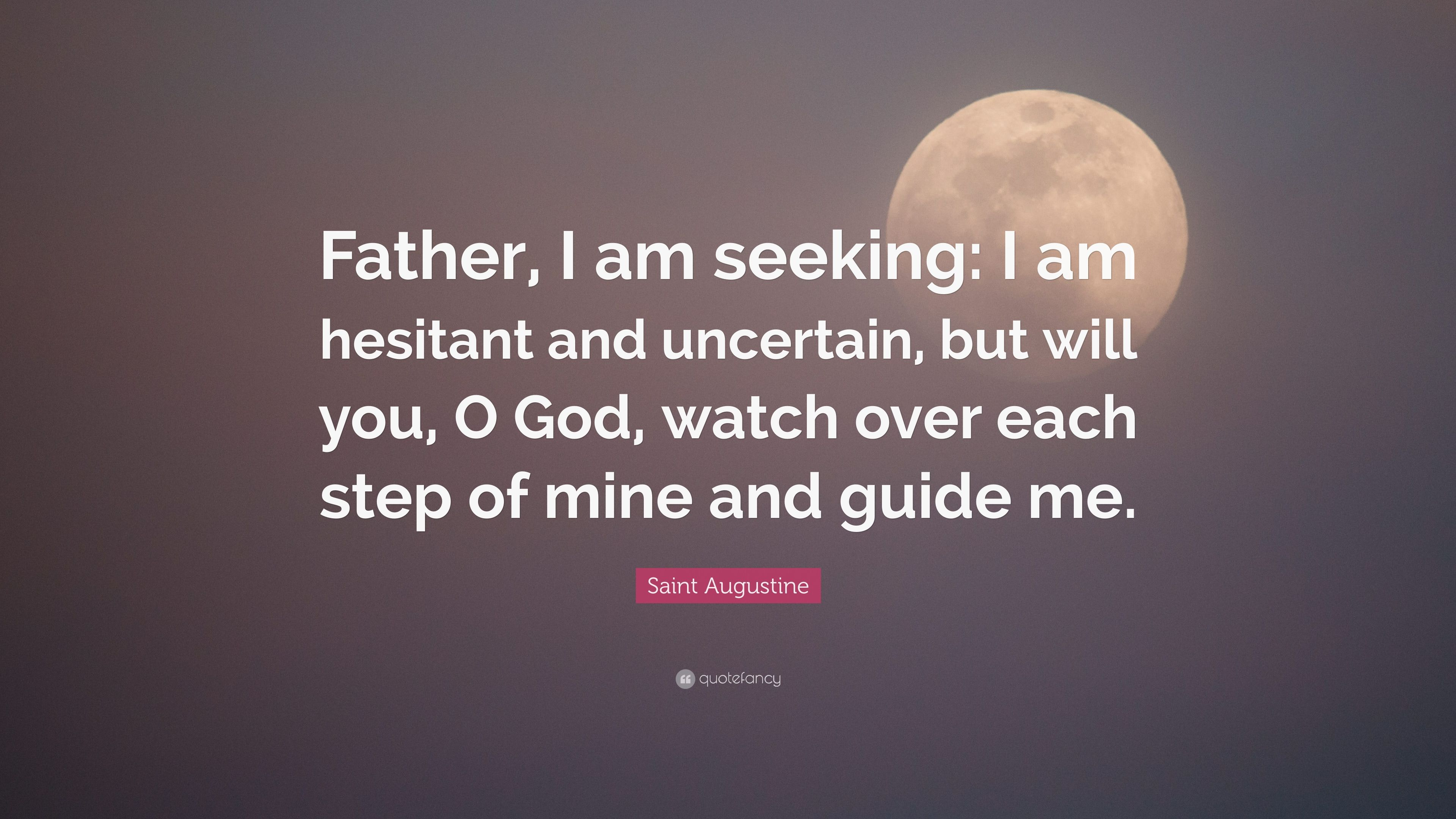 Saint Augustine Quote Father I Am Seeking I Am Hesitant And