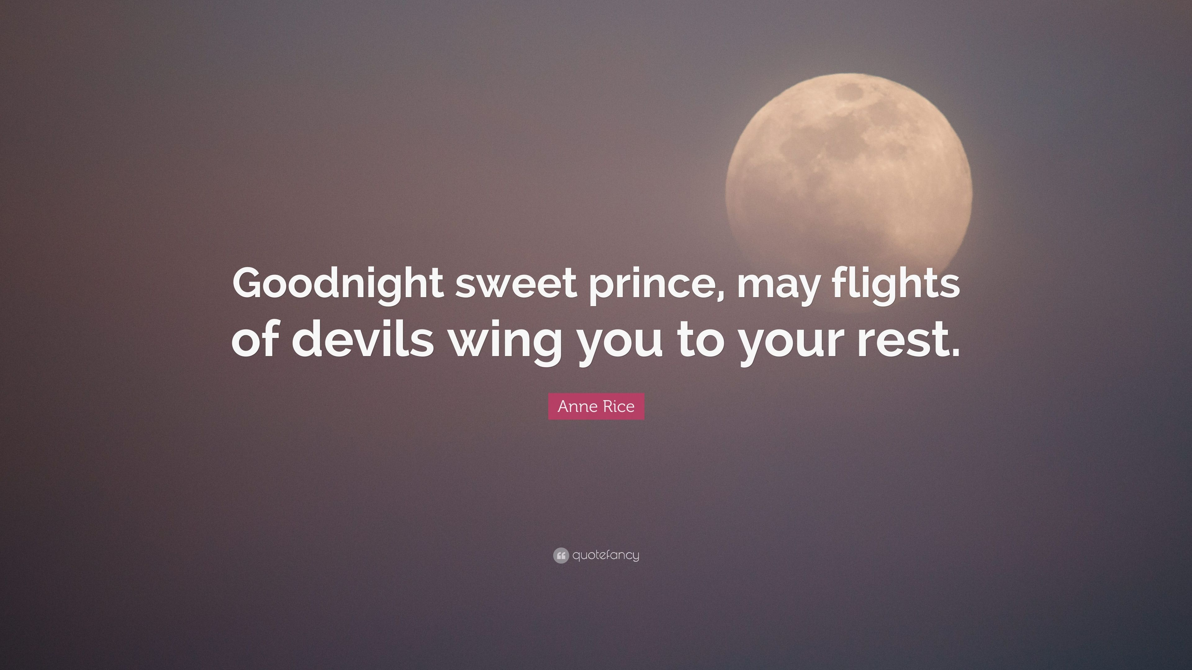 Anne Rice Quote Goodnight Sweet Prince May Flights Of Devils Wing
