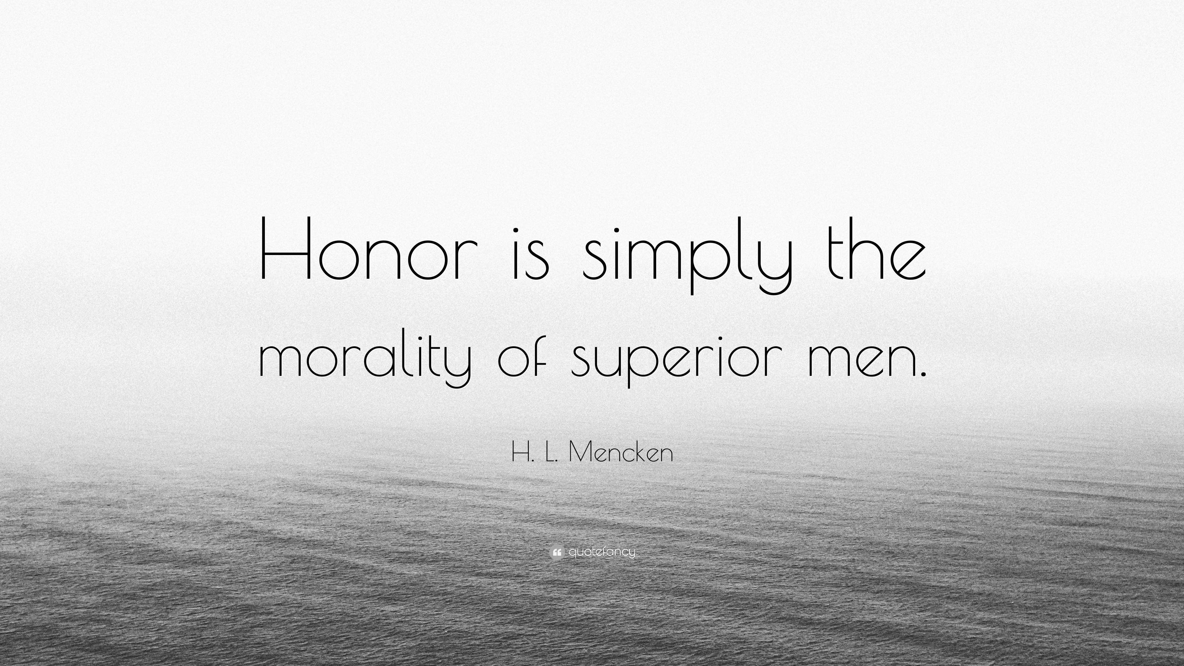 "Hl Stock Quote Hlmencken Quote ""Honor Is Simply The Morality Of Superior Men"