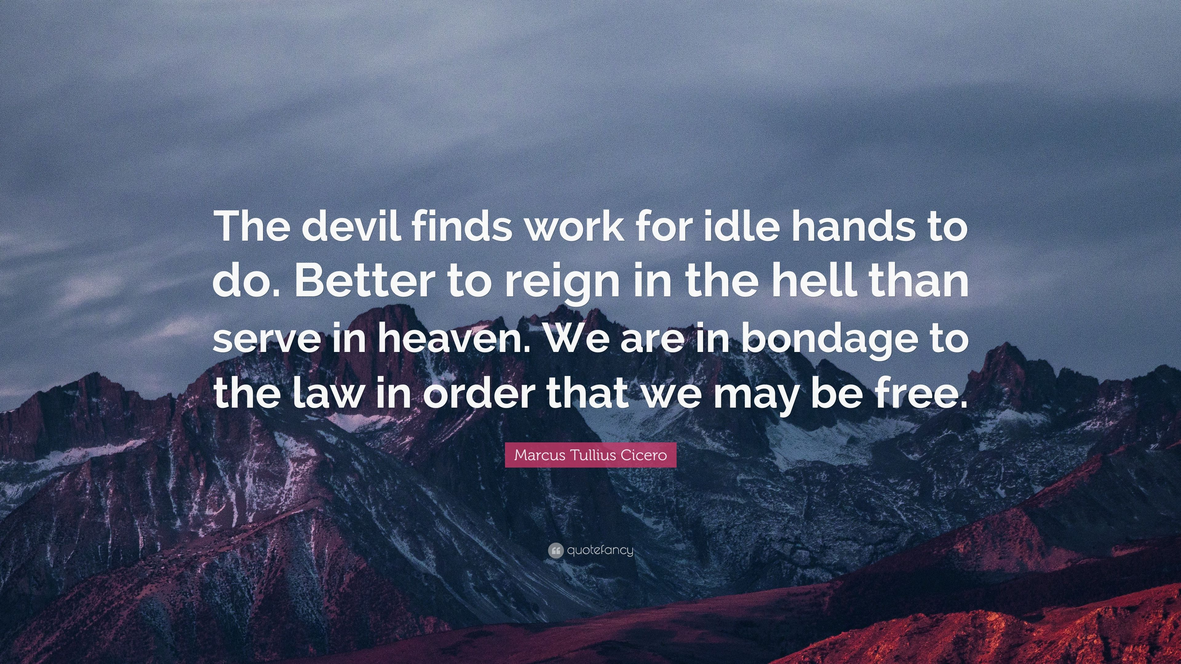 """The Devil Is At Work Quotes: Marcus Tullius Cicero Quote: """"The Devil Finds Work For"""