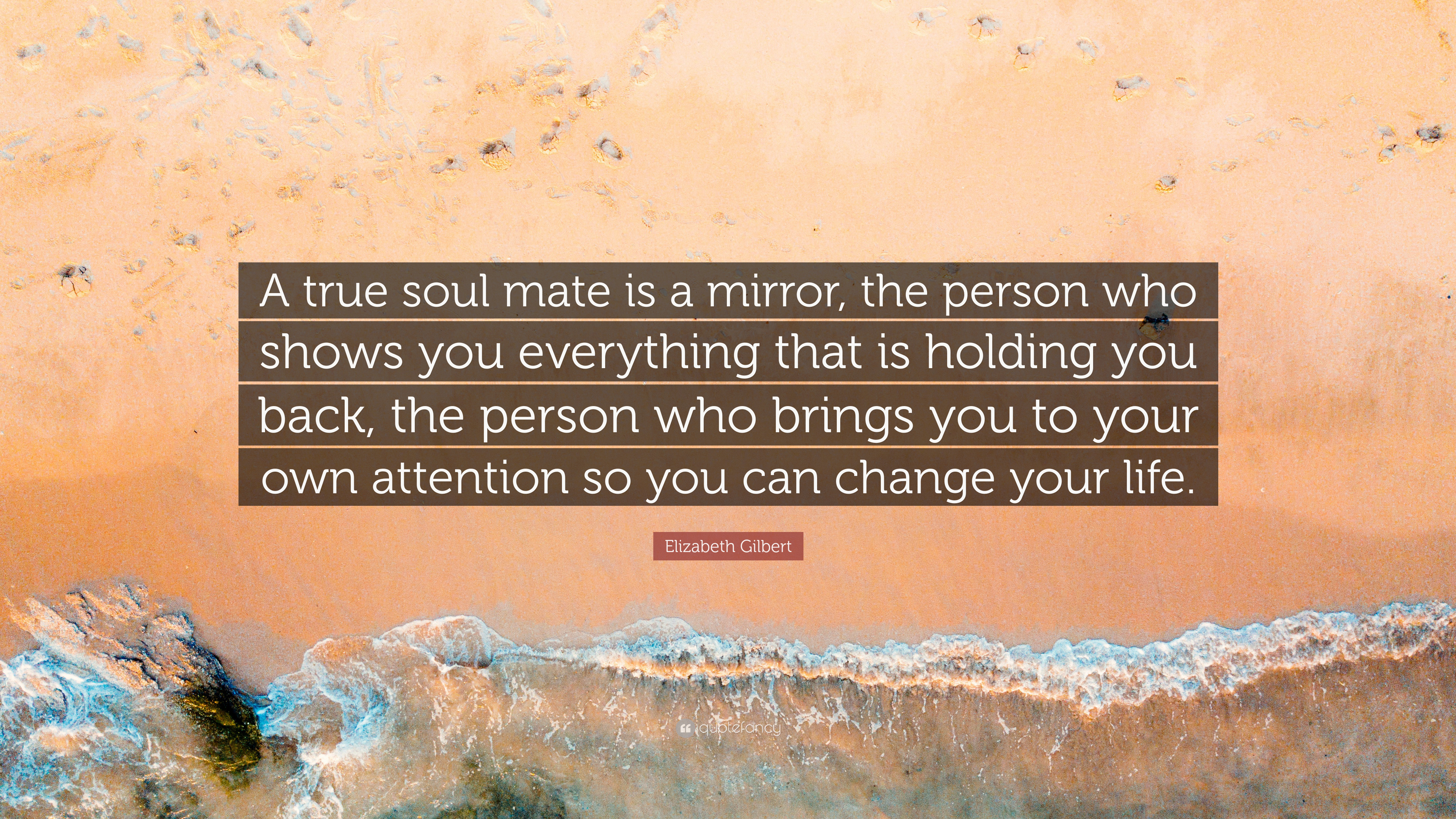 Elizabeth Gilbert Quote A True Soul Mate Is A Mirror The Person
