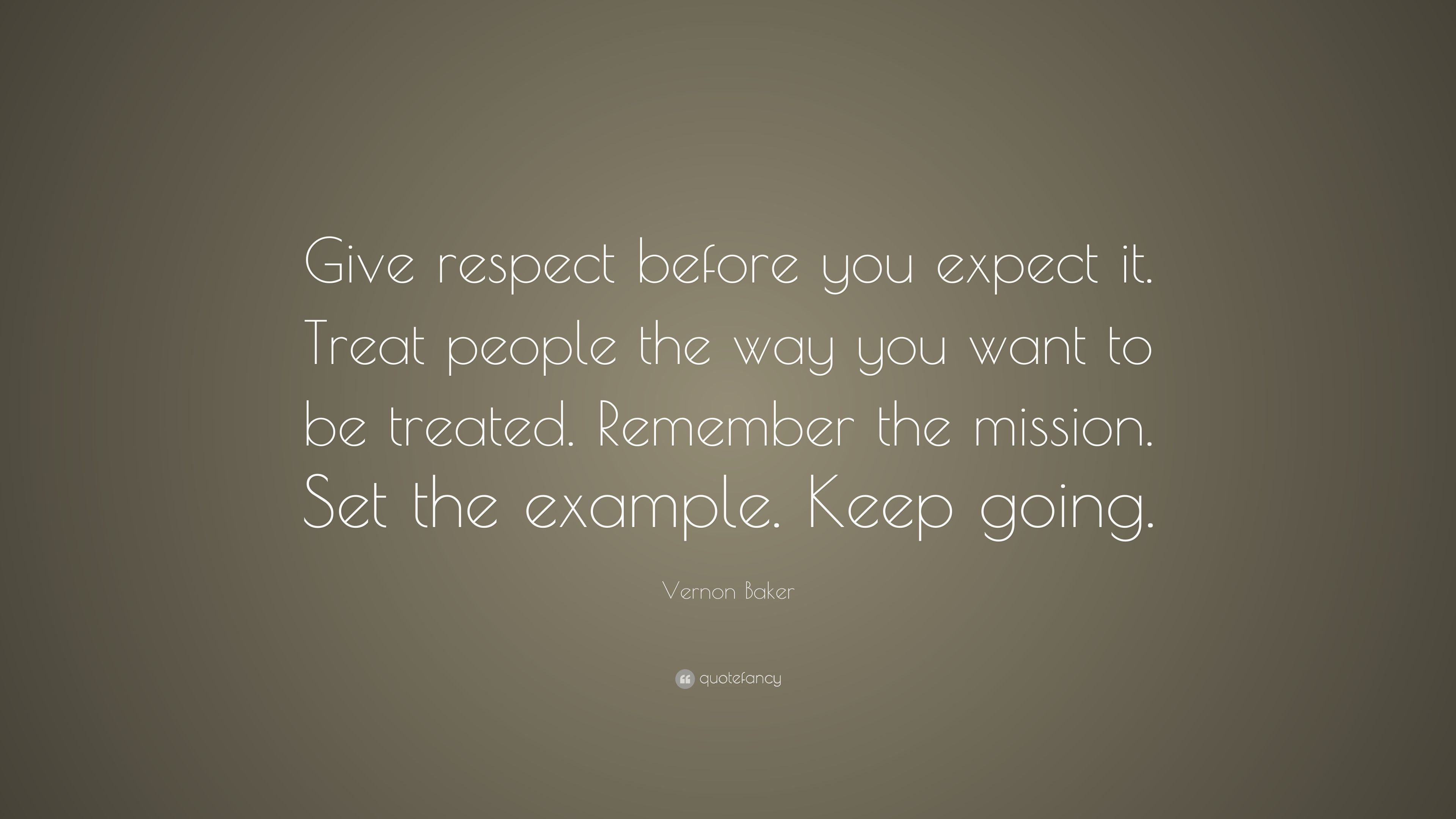 """Quotes By Vernon Baker: Vernon Baker Quote: """"Give Respect Before You Expect It"""