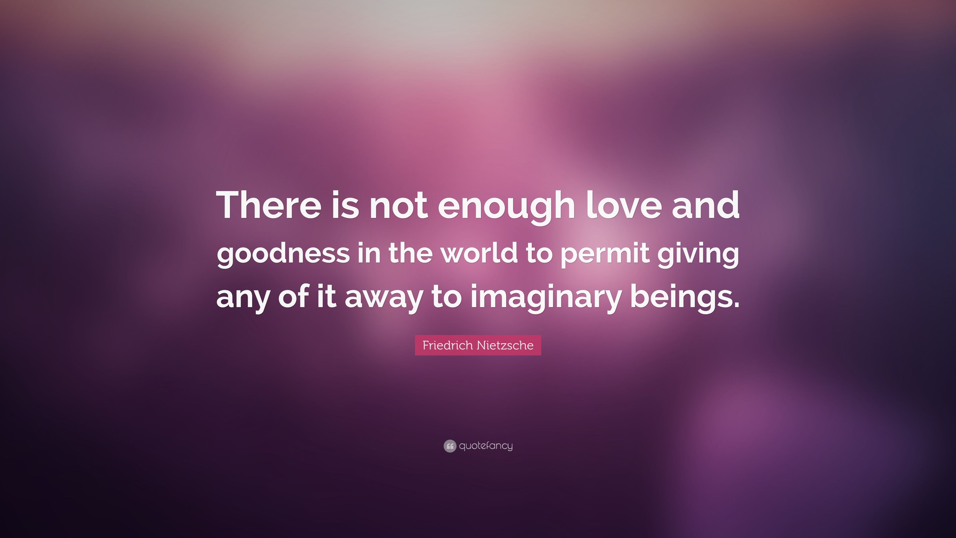 There Is Not Enough Love Quotes