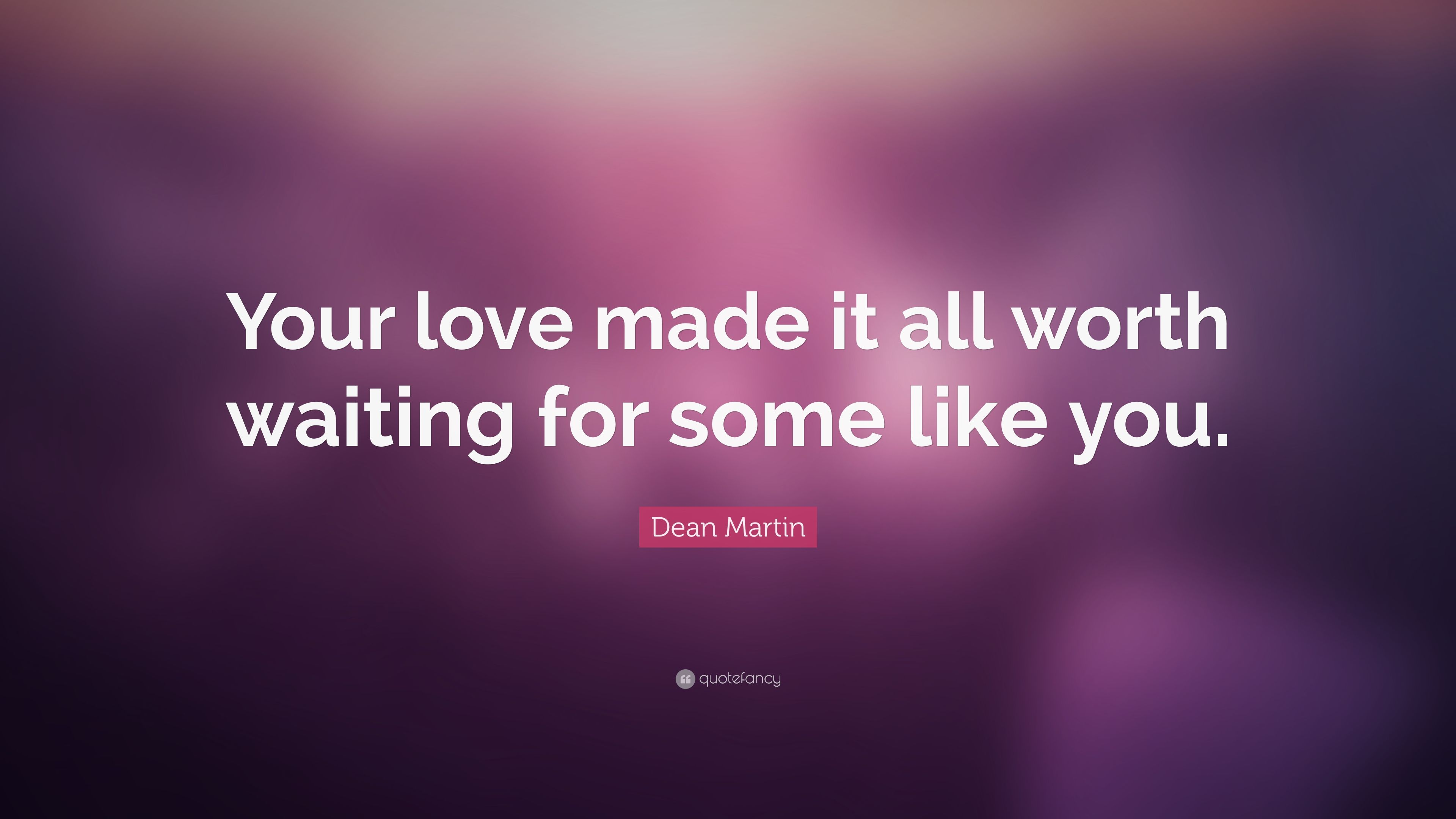 Dean Martin Quote Your Love Made It All Worth Waiting For Some
