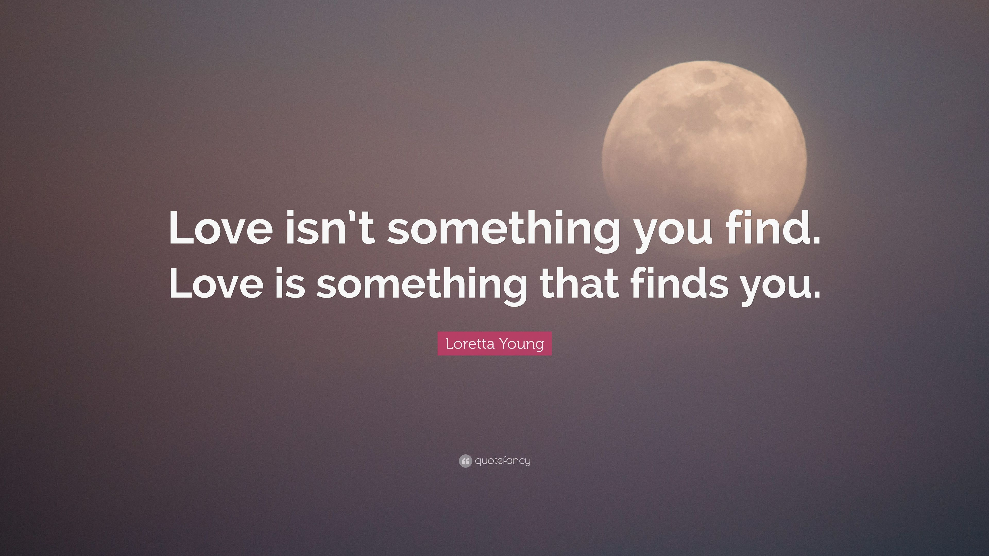 Nice Loretta Young Quote: U201cLove Isnu0027t Something You Find. Love Is Something