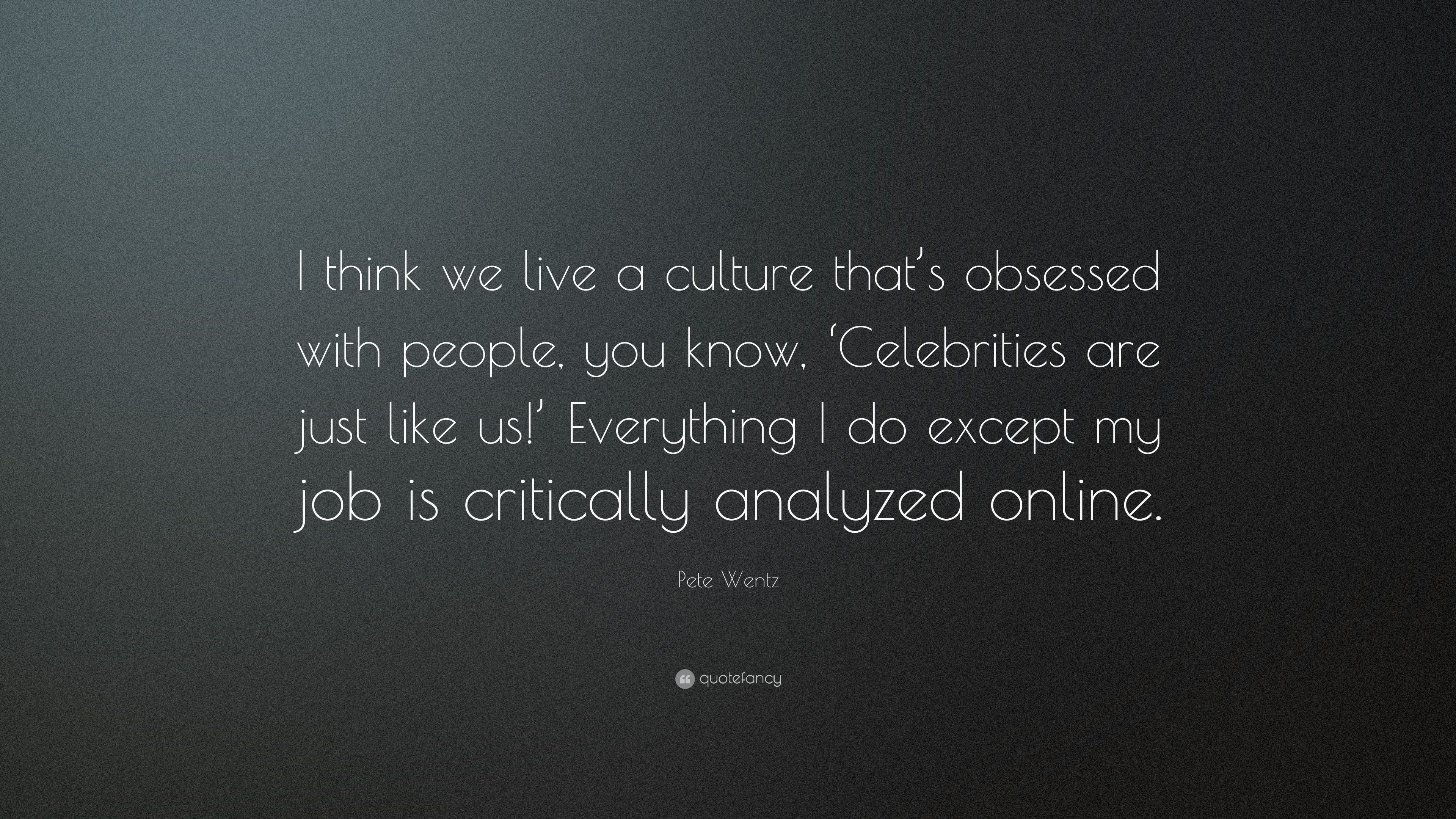 Pete Wentz Quote I Think We Live A Culture Thats Obsessed With