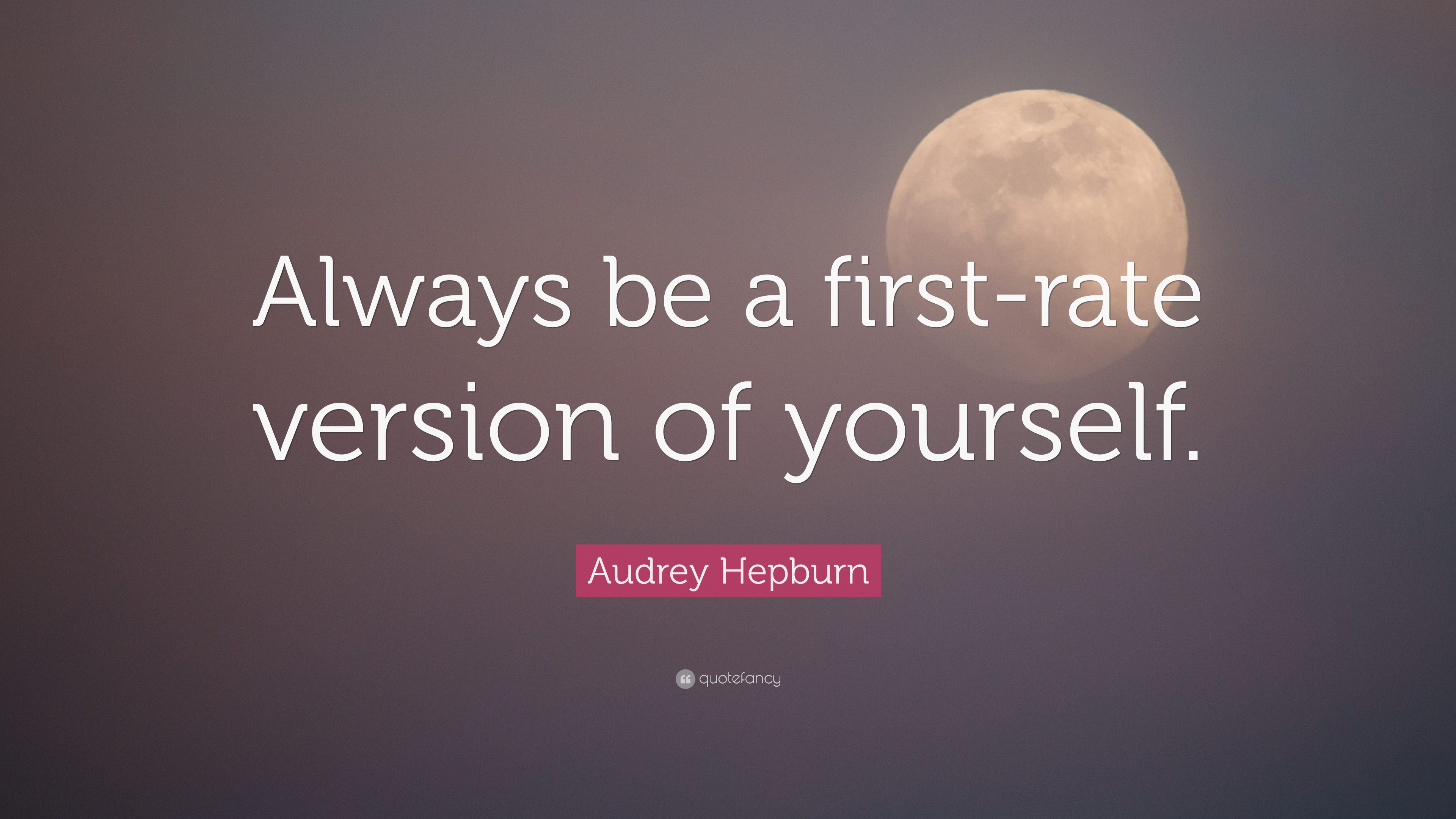 """Audrey Hepburn Quote: """"Always be a first-rate version of yourself."""" (10  wallpapers) - Quotefancy"""