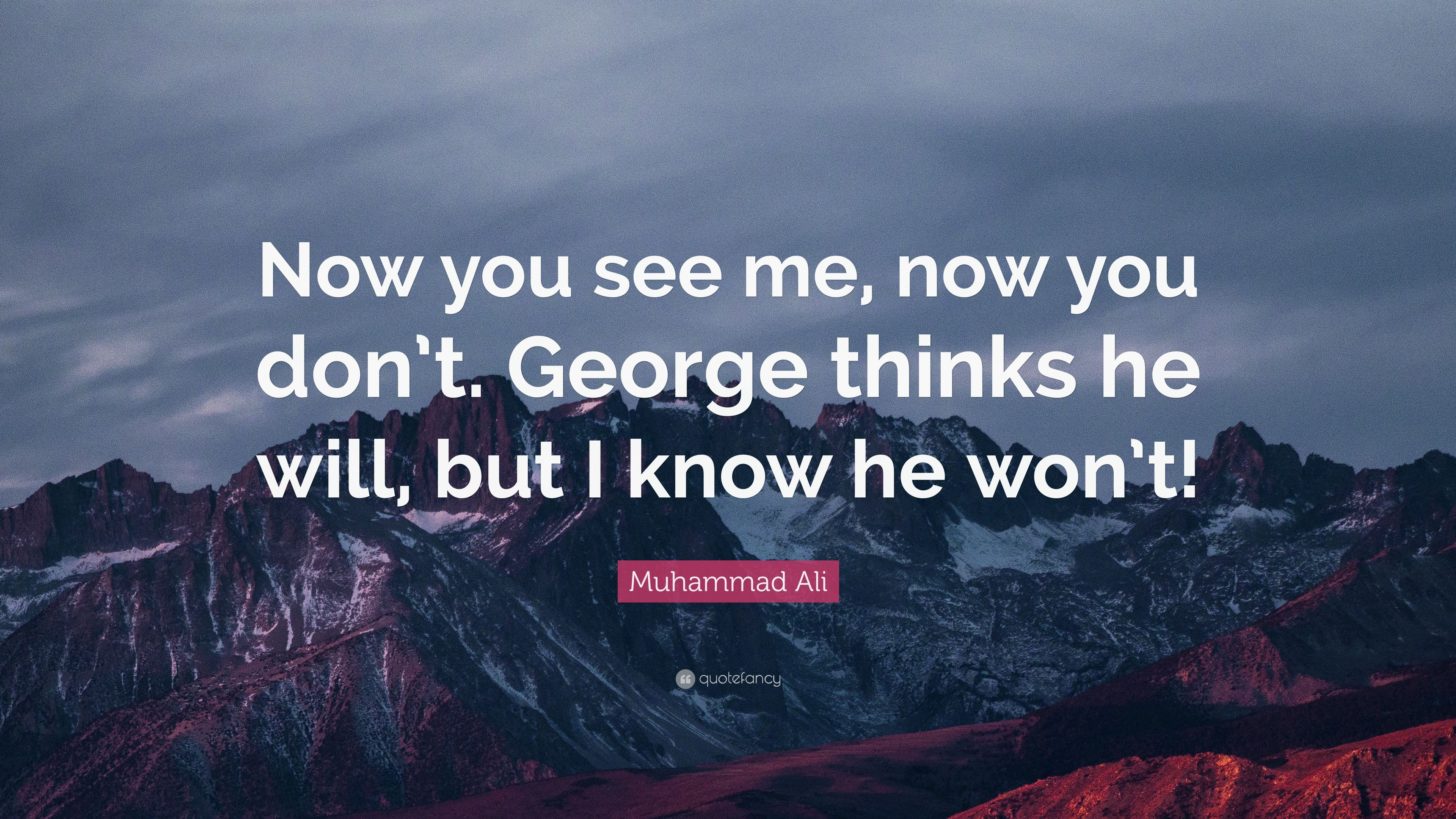 "Now You See Me Quotes Muhammad Ali Quote ""Now You See Me Now You Don'tgeorge Thinks"