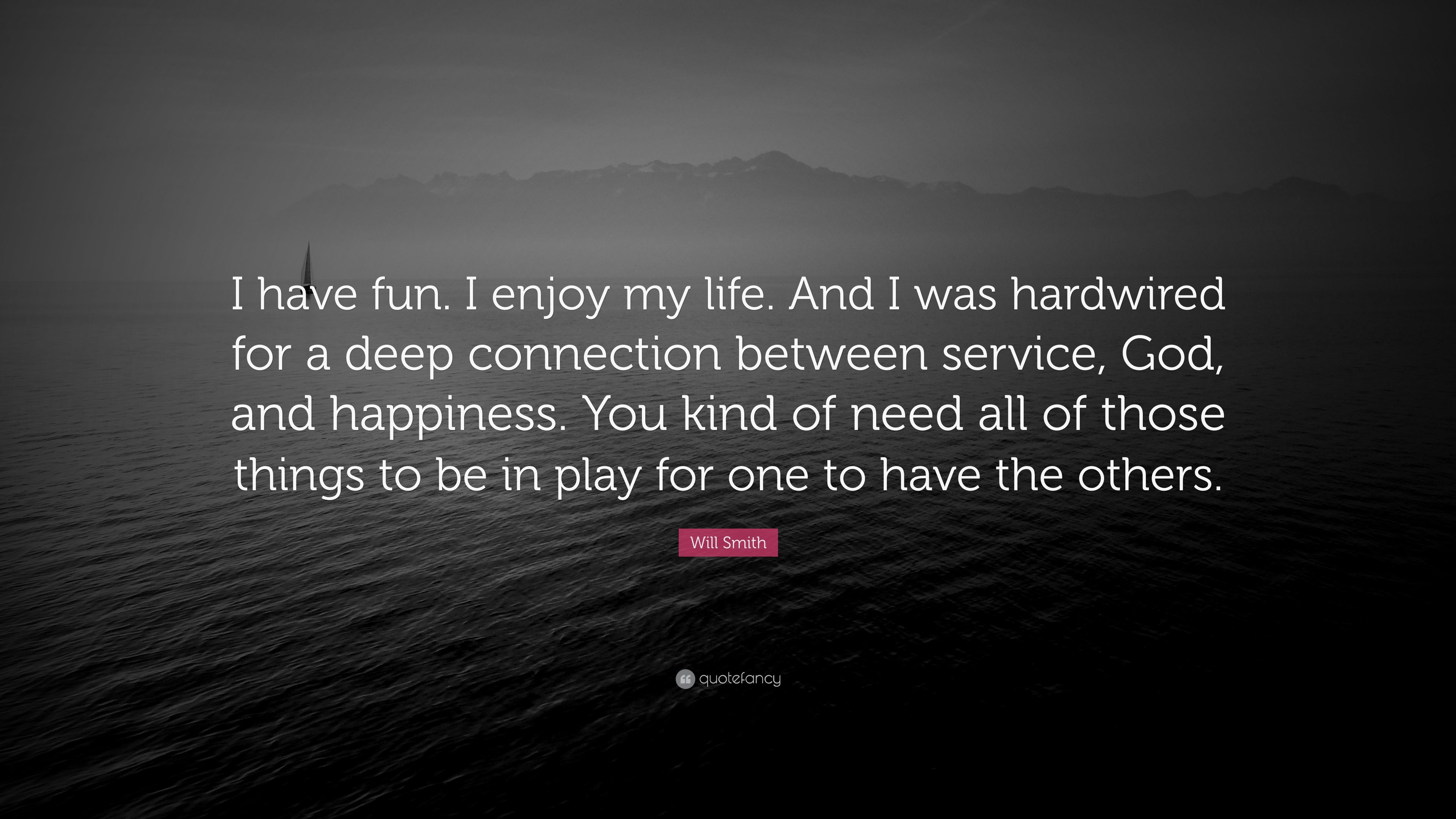 """Will Smith Quote: """"I have fun. I enjoy my life. And I was hardwired ..."""