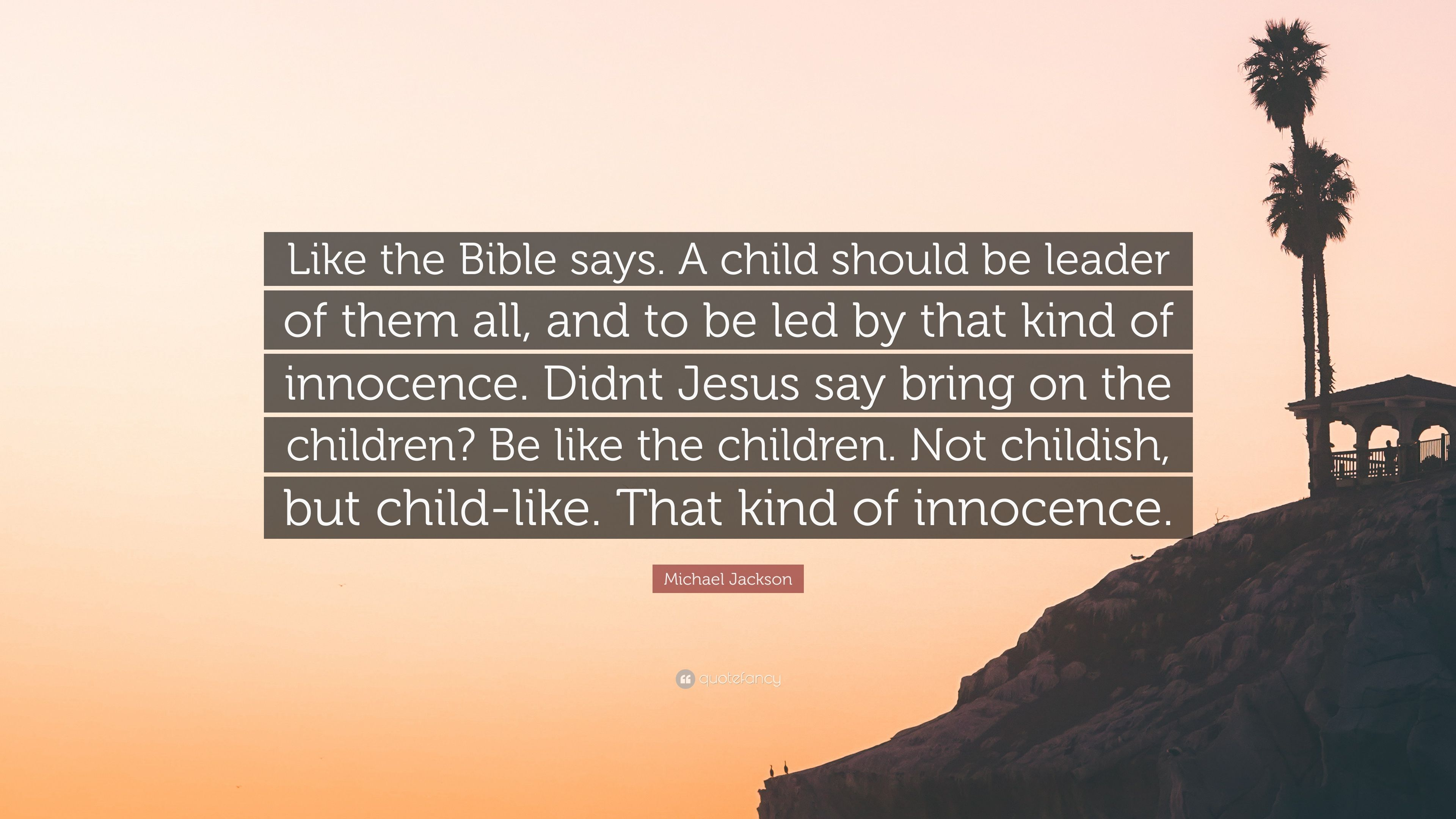 Michael Jackson Quote Like The Bible Says A Child Should Be