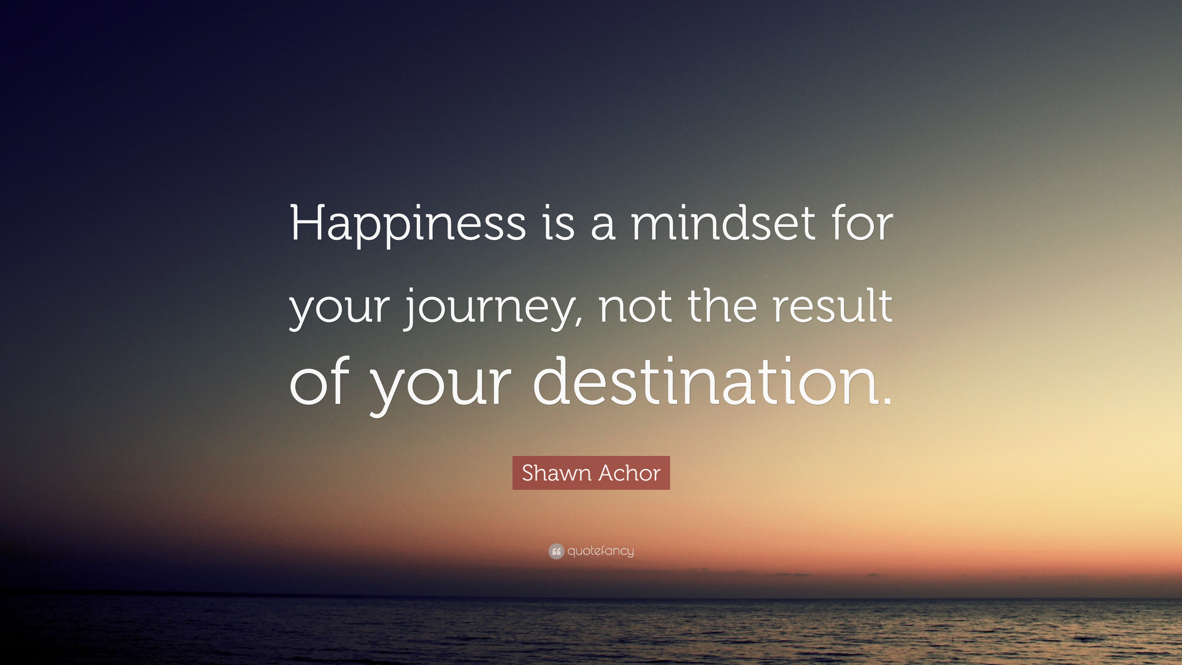 "Shawn Achor Quotes Shawn Achor Quote ""Happiness Is A Mindset For Your Journey Not"