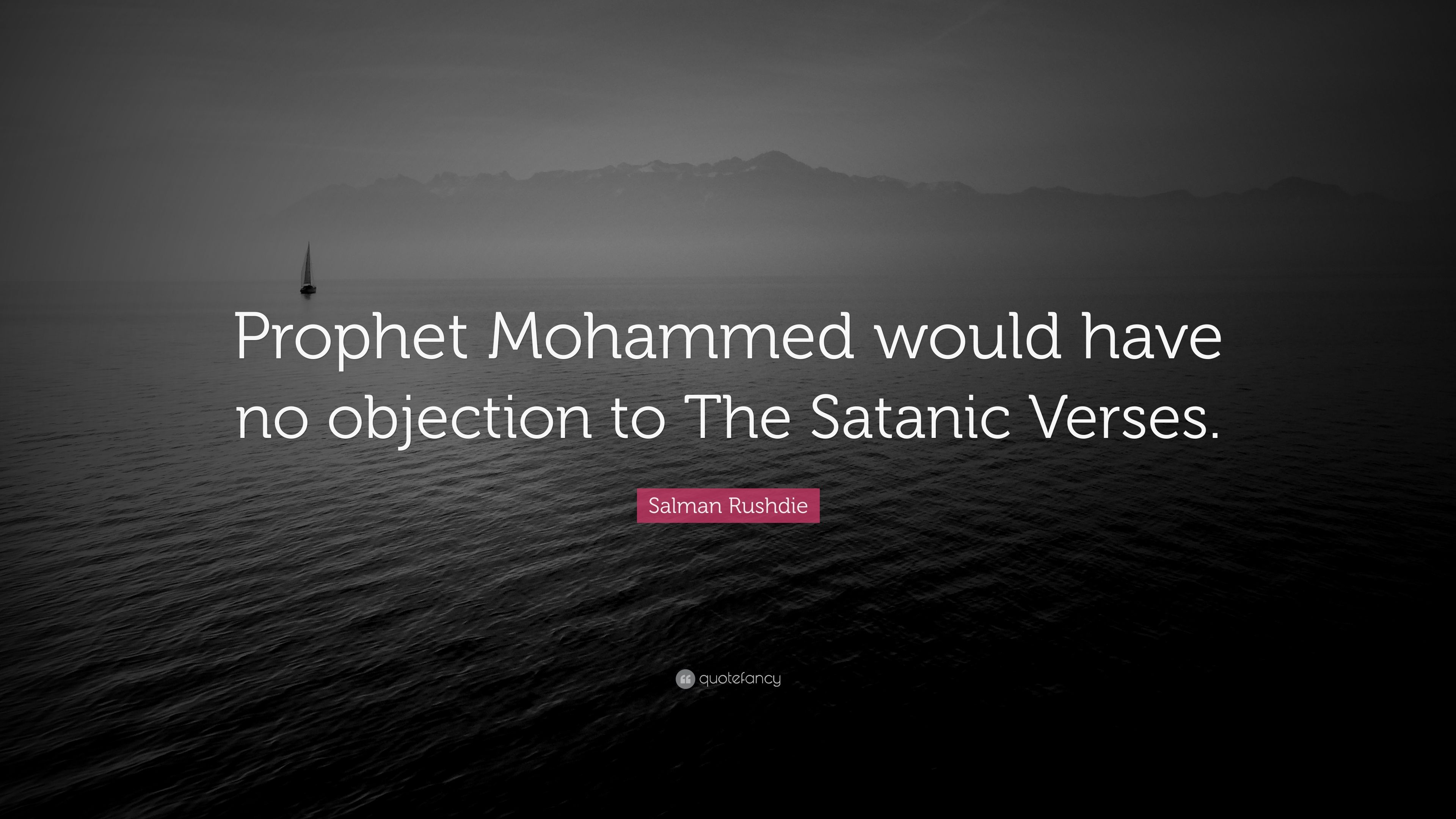 Salman Rushdie Quote Prophet Mohammed Would Have No Objection To The Satanic Verses