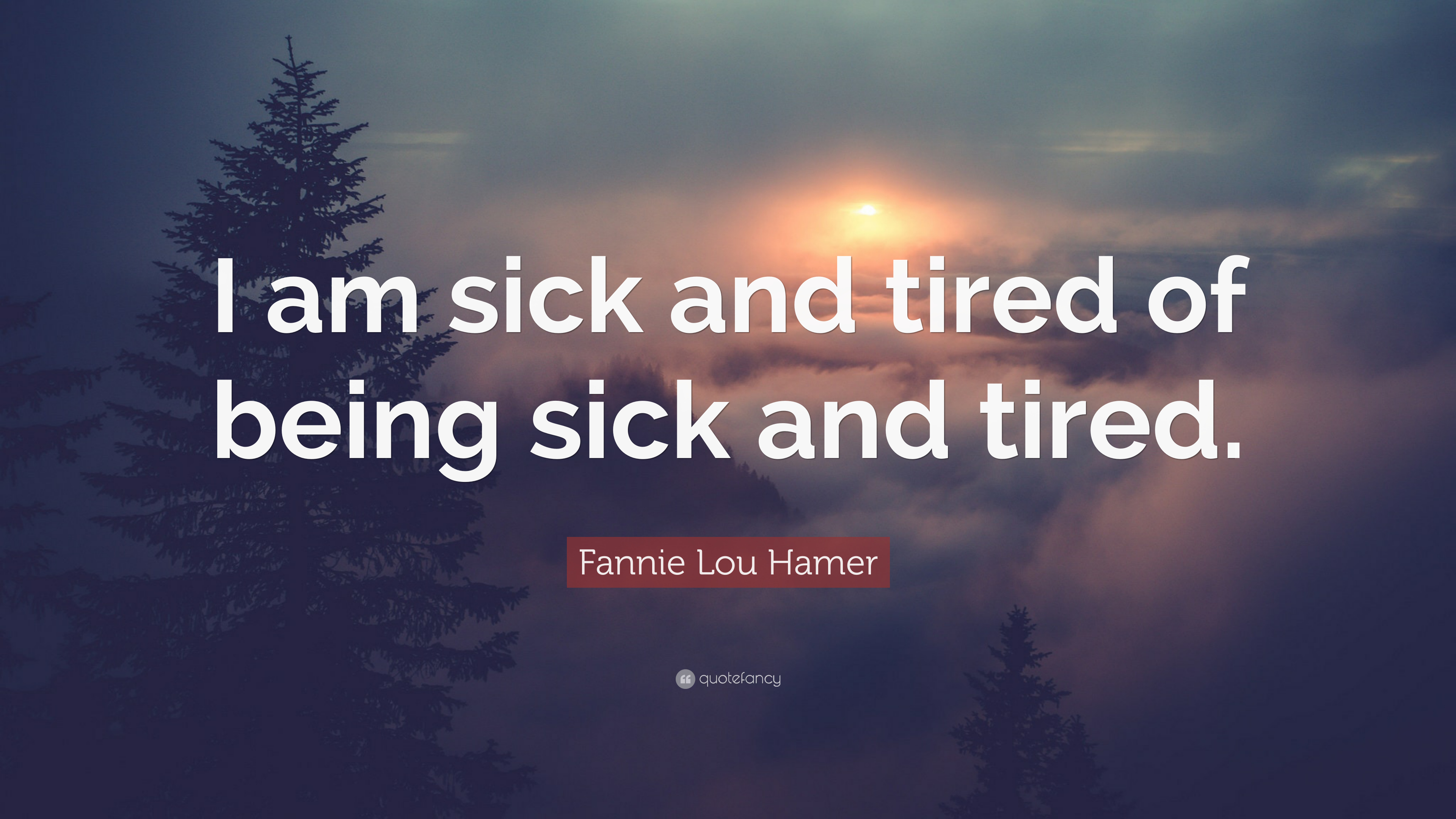 Fannie lou hamer quote i am sick and tired of being sick and tired fannie lou hamer quote i am sick and tired of being sick and tired altavistaventures Choice Image