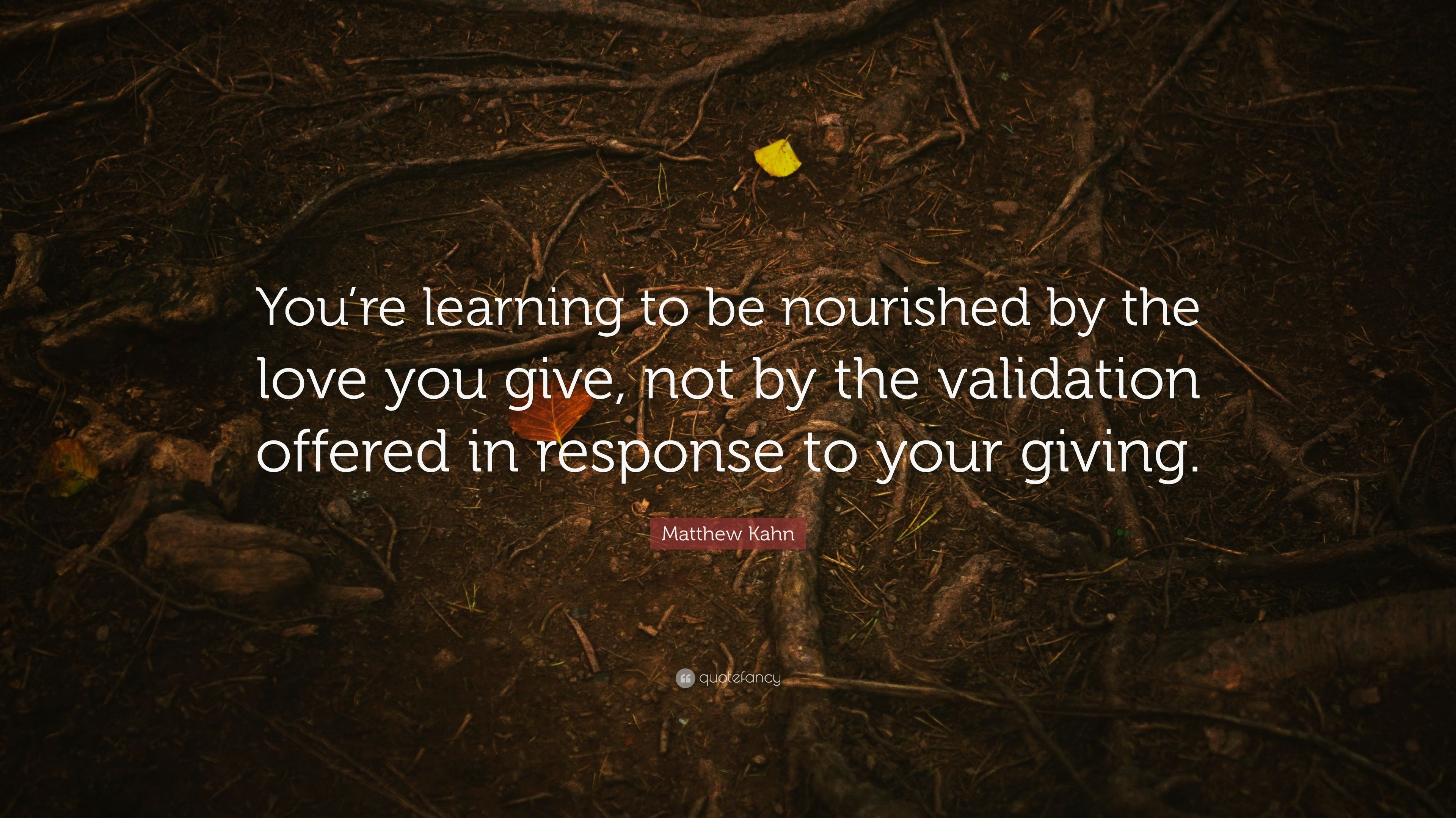 Matt Kahn Quotes | Matthew Kahn Quote You Re Learning To Be Nourished By The Love You