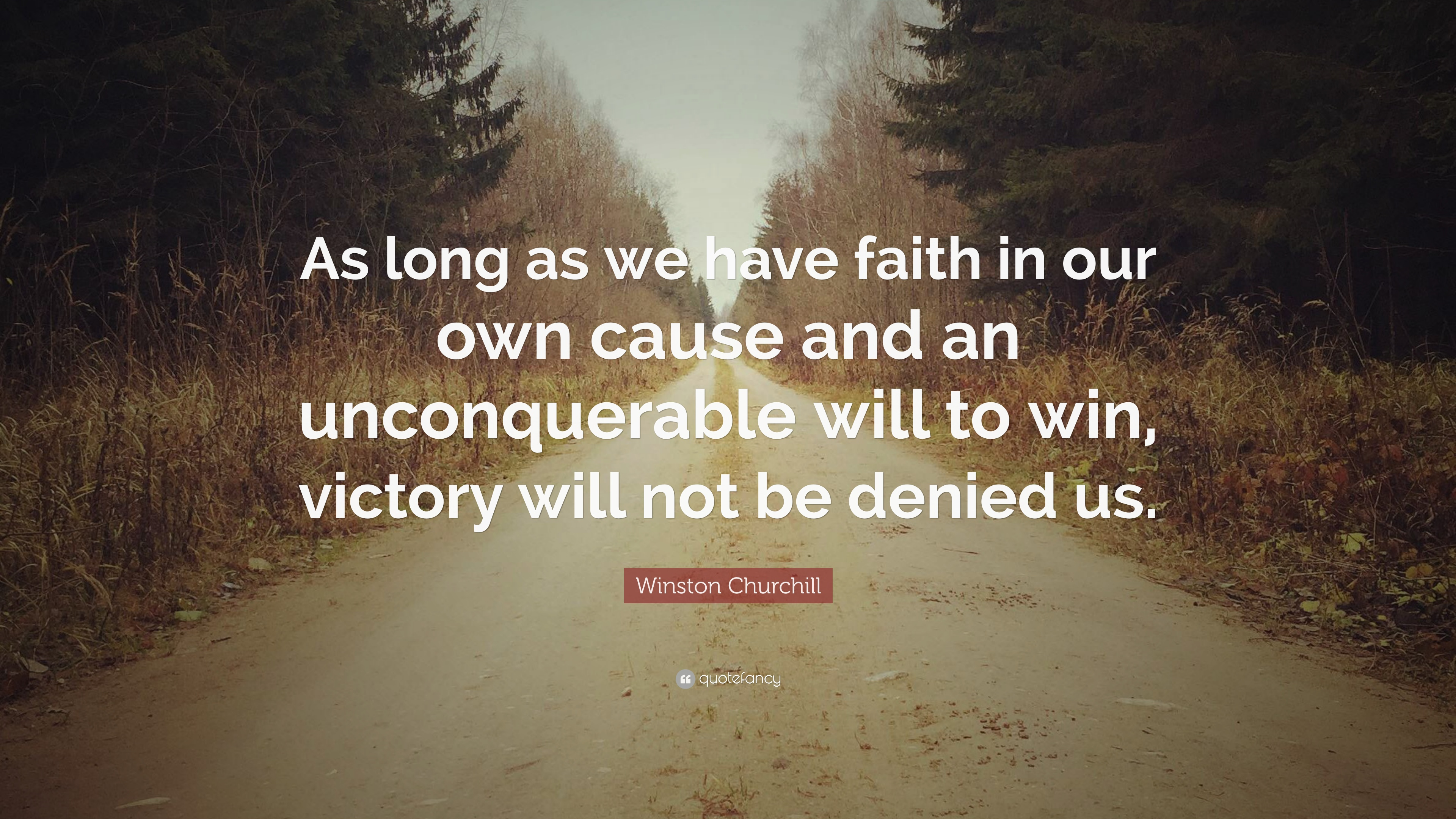 """Winston Churchill Quote: """"As long as we have faith in our own cause and"""
