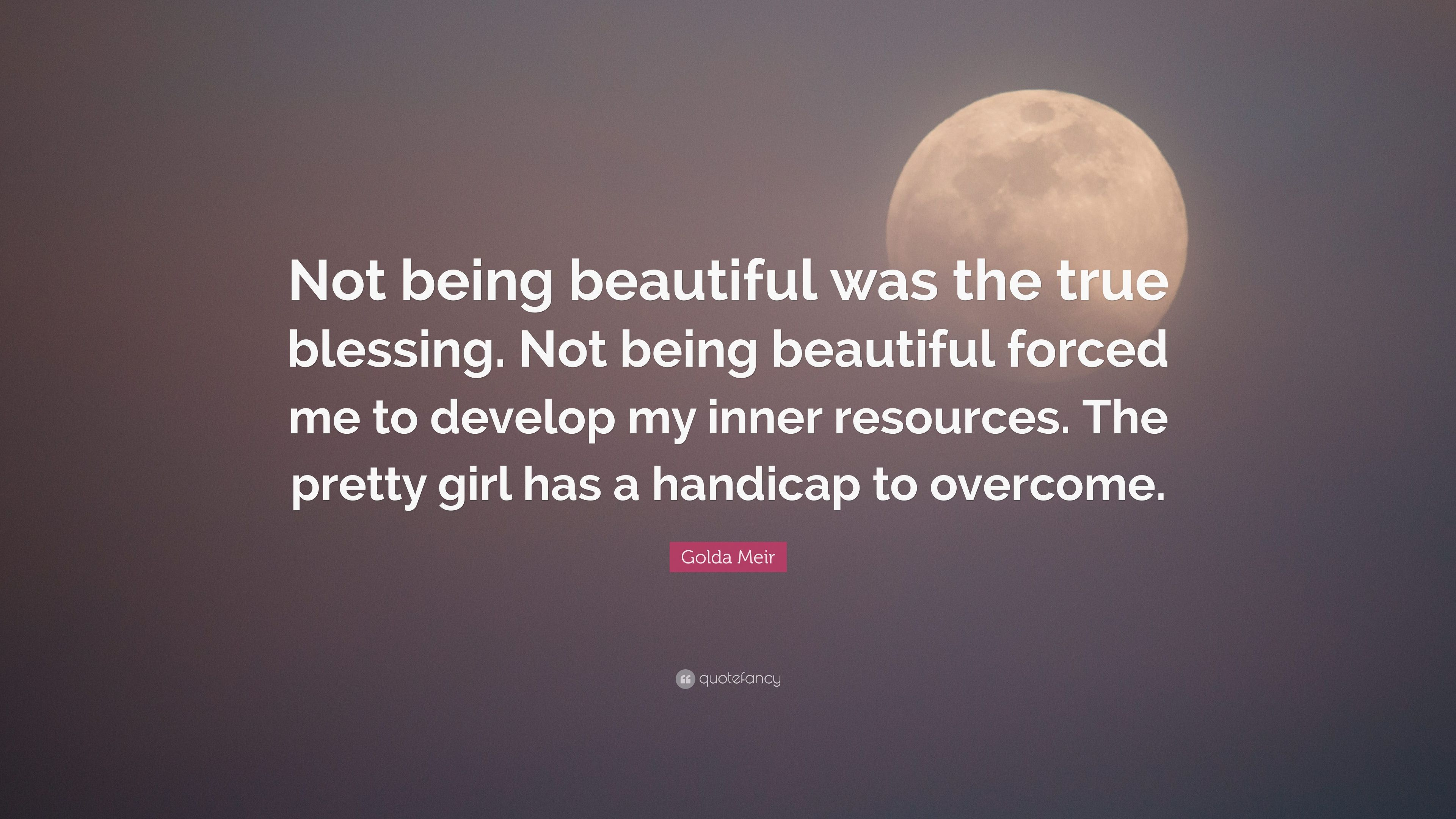 """Golda Meir Quote: """"Not being beautiful was the true blessing ..."""