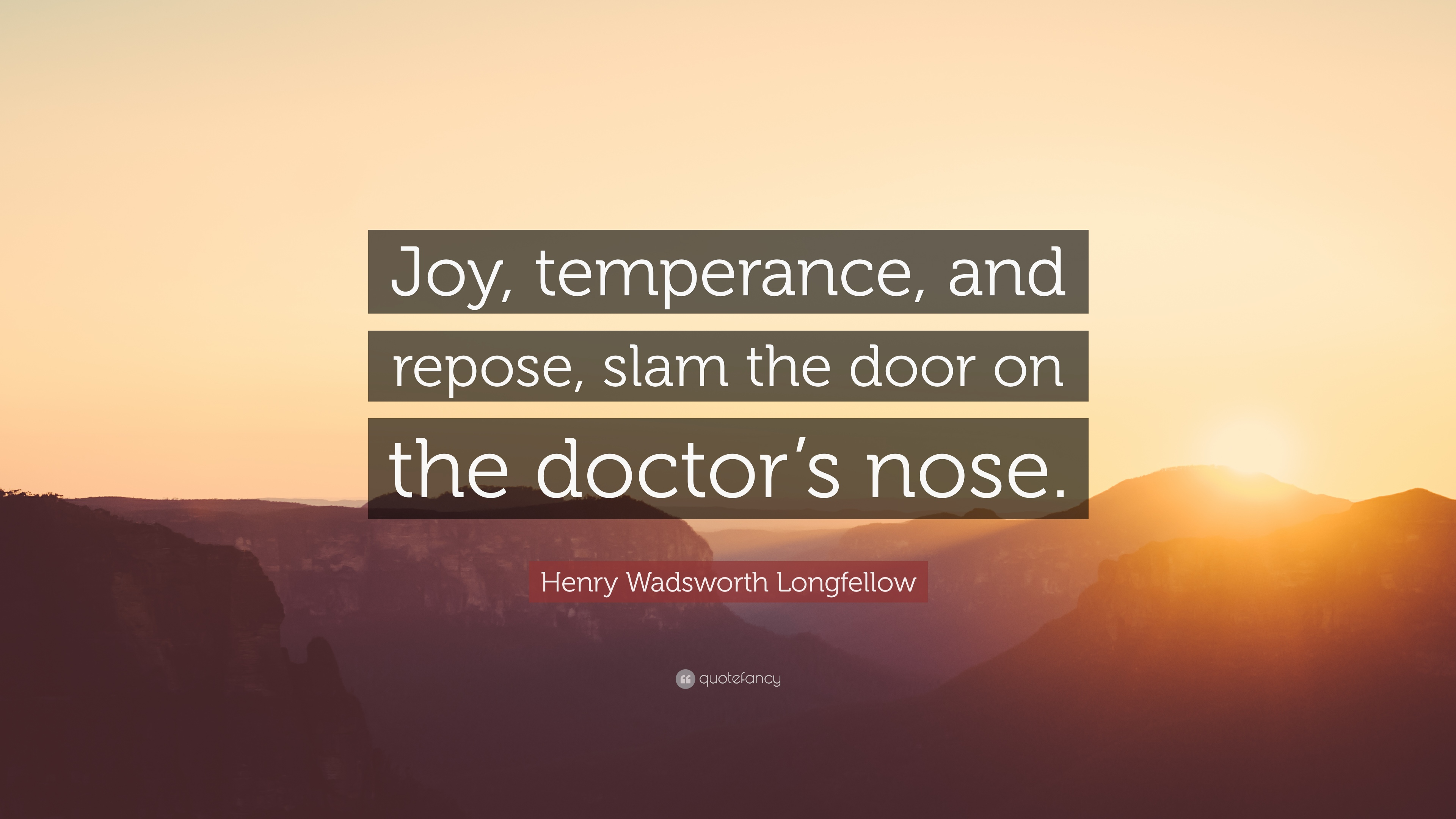 "Temperance Quotes: Henry Wadsworth Longfellow Quote: ""Joy, Temperance, And"