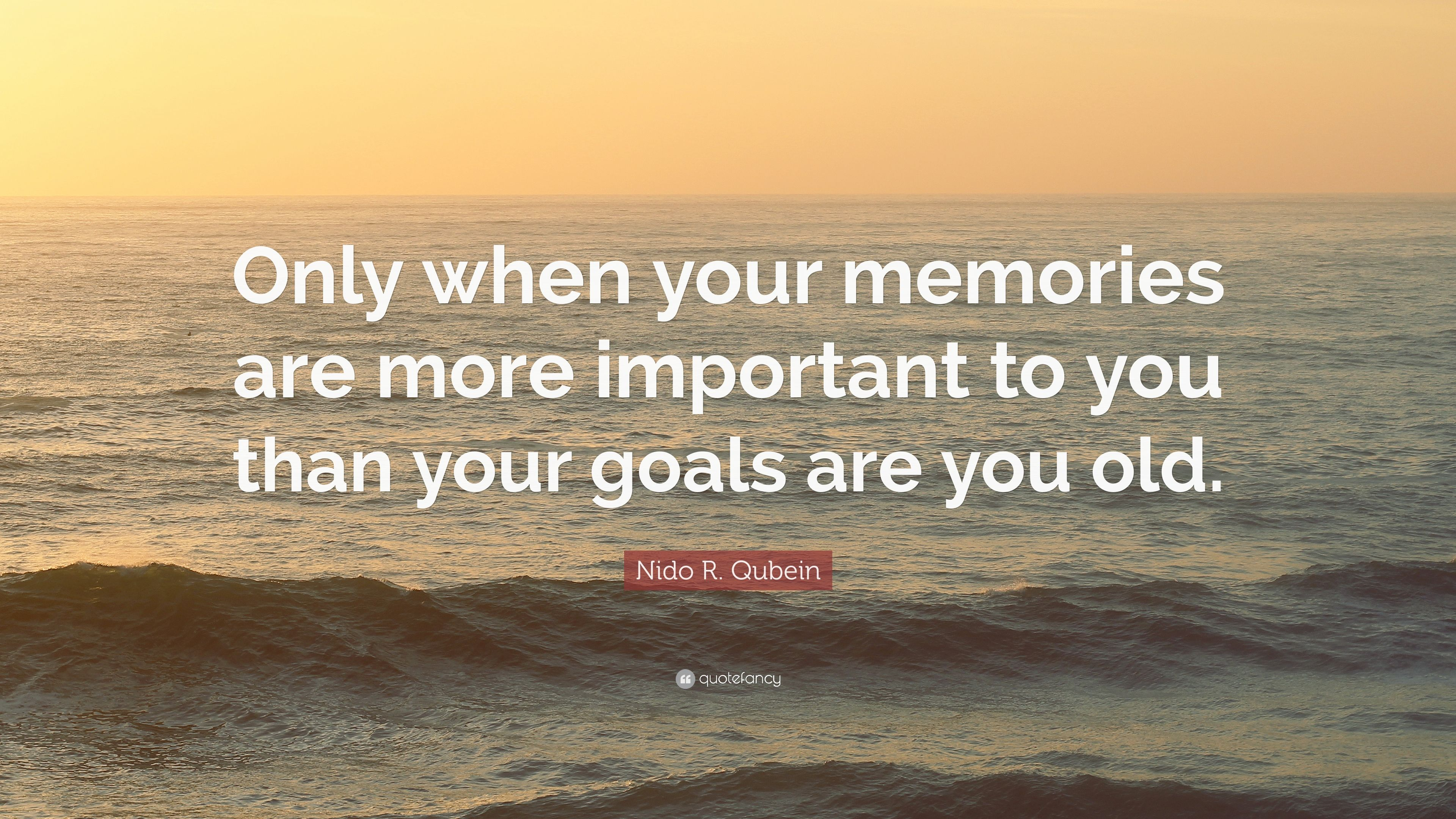 """Quotes About Old Friendship Memories Nido Rqubein Quote """"Only When Your Memories Are More Important"""