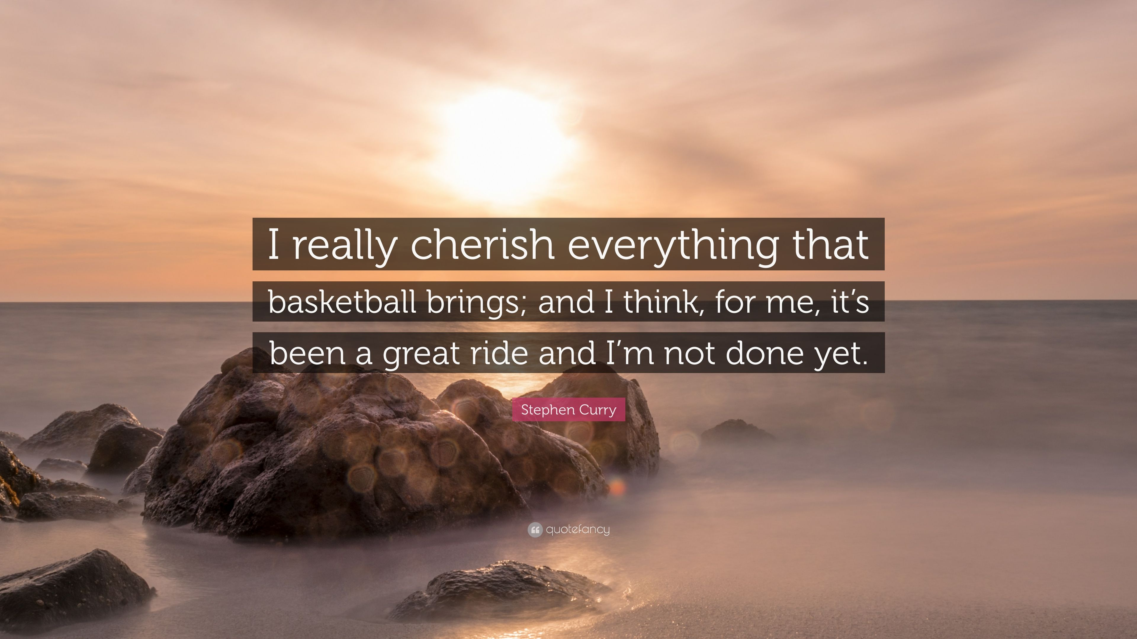 "Stephen Curry Quote: ""I Really Cherish Everything That"