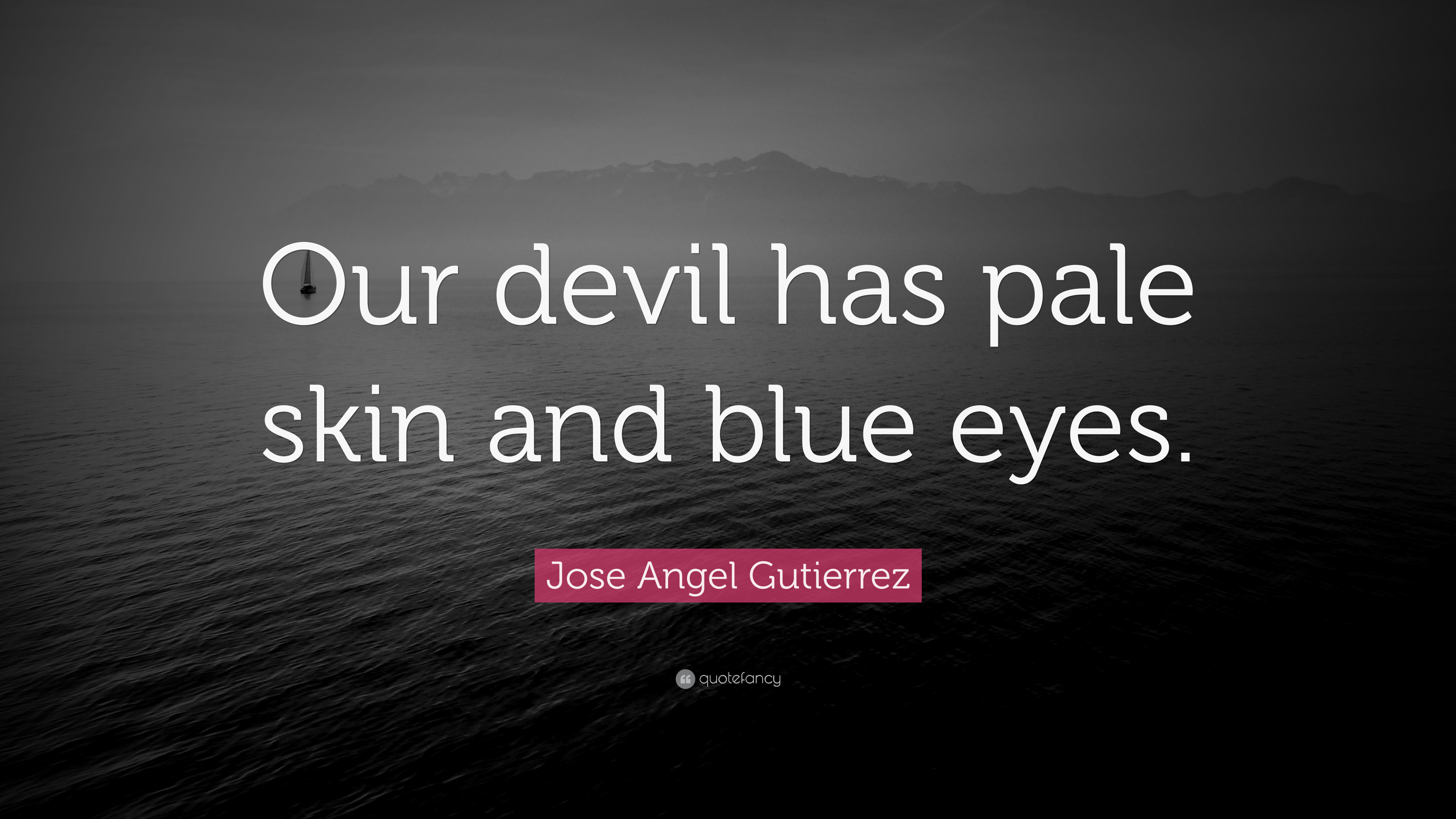 "Devil And Angel Quotes: Jose Angel Gutierrez Quote: ""Our Devil Has Pale Skin And"
