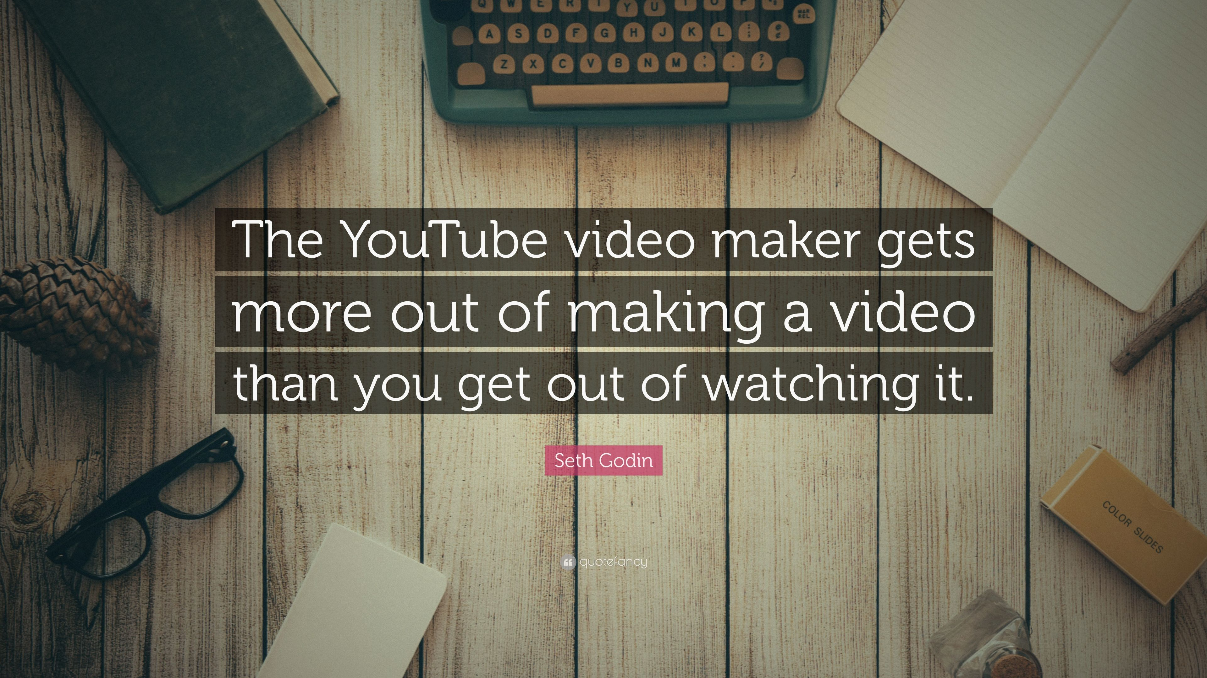 """Seth Godin Quote: """"The YouTube video maker gets more out of"""