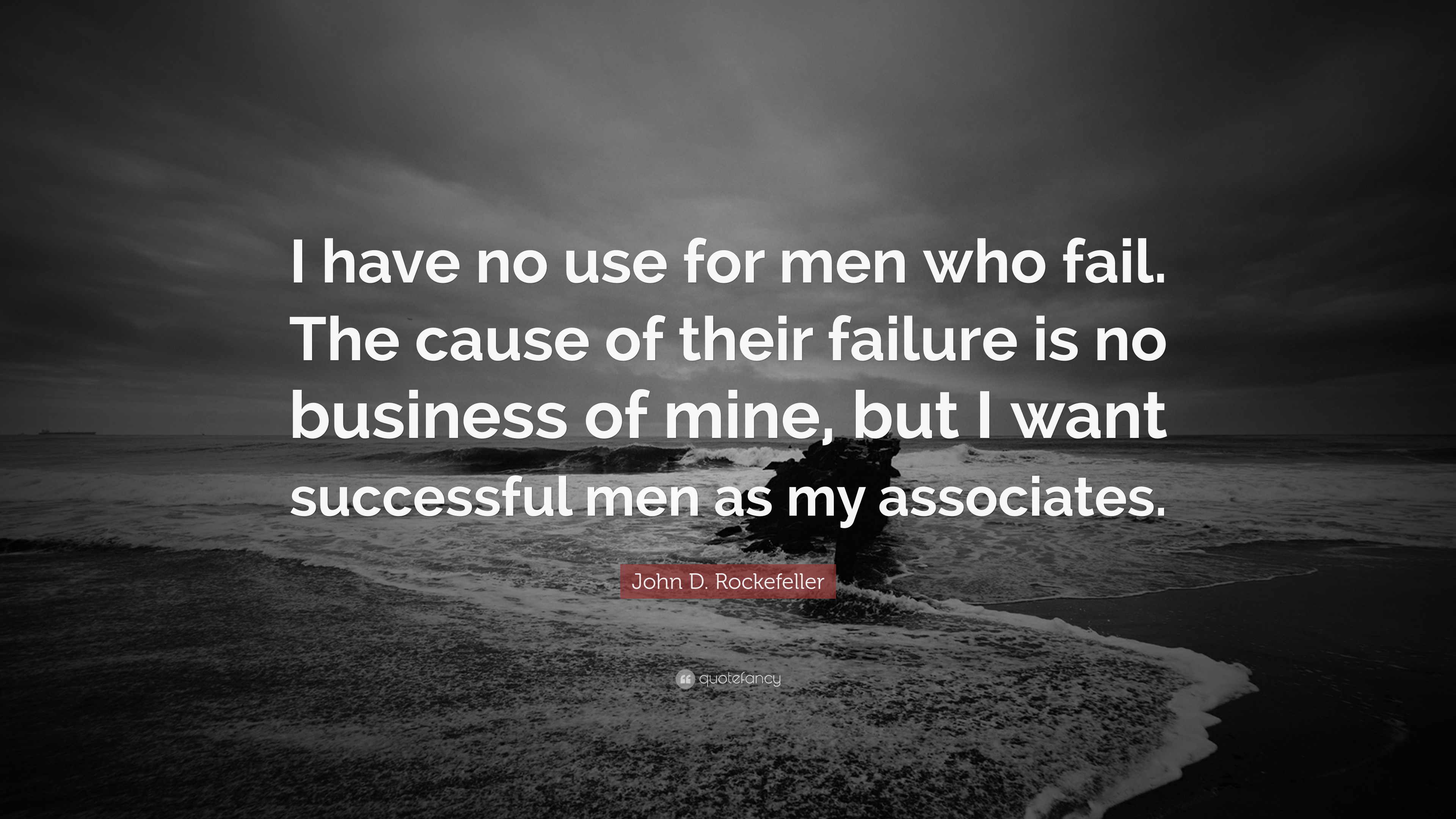 John D Rockefeller Quote I Have No Use For Men Who Fail The